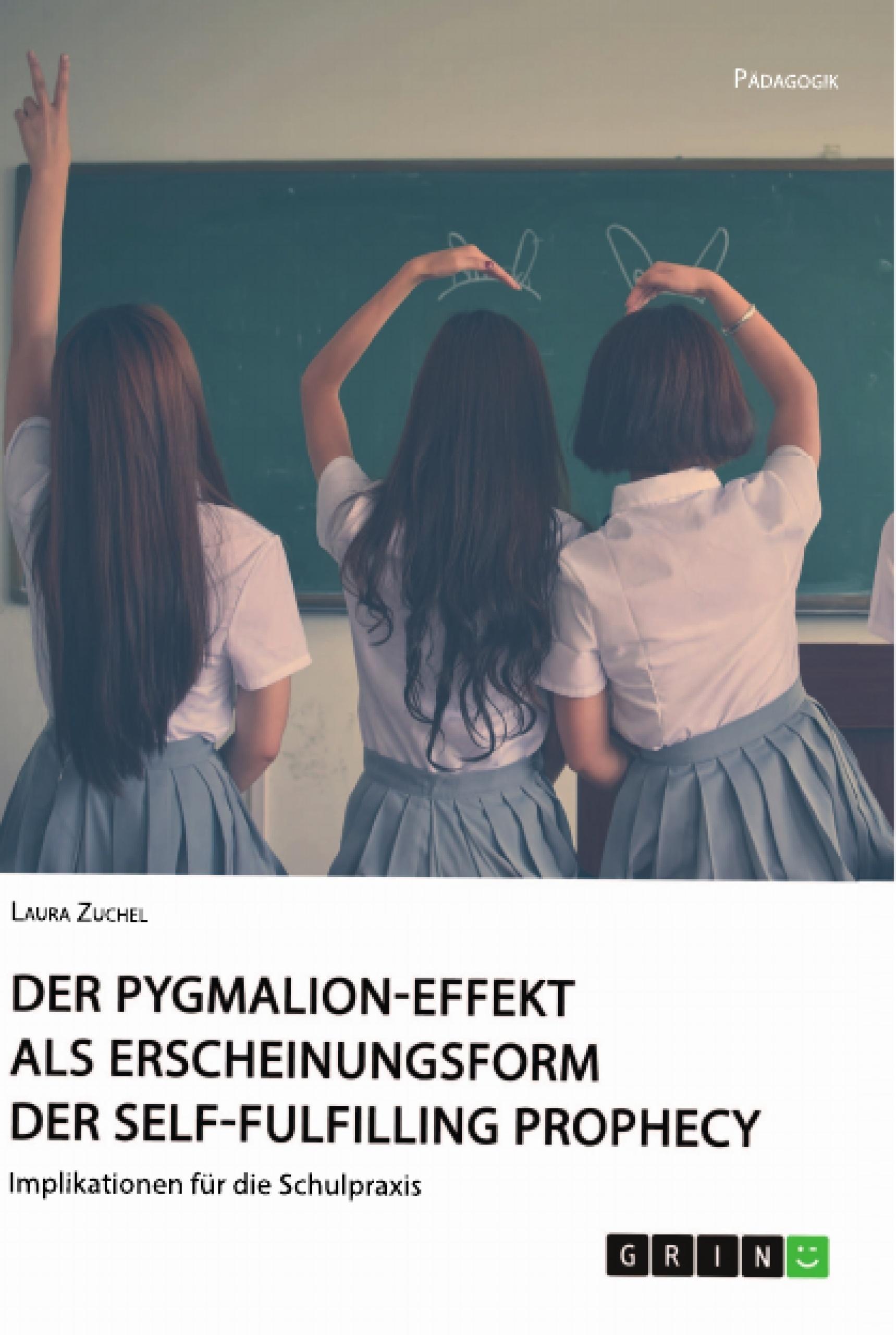 Titel: Der Pygmalion-Effekt als Erscheinungsform der Self-Fulfilling Prophecy