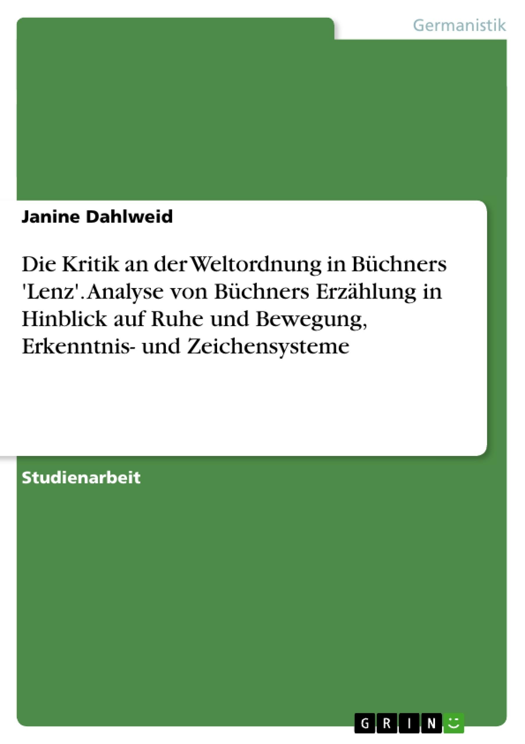 Titel: Die Kritik an der Weltordnung in Büchners 'Lenz'. Analyse von Büchners Erzählung in Hinblick auf Ruhe und Bewegung, Erkenntnis- und Zeichensysteme