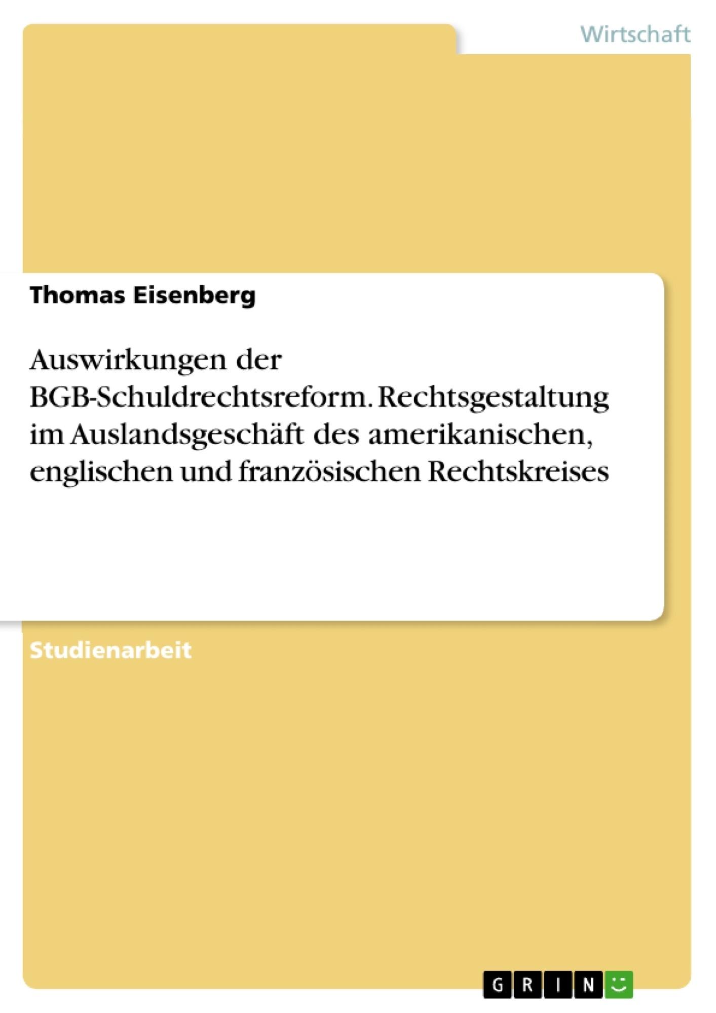 Titel: Auswirkungen der BGB-Schuldrechtsreform. Rechtsgestaltung im Auslandsgeschäft des amerikanischen, englischen und französischen Rechtskreises