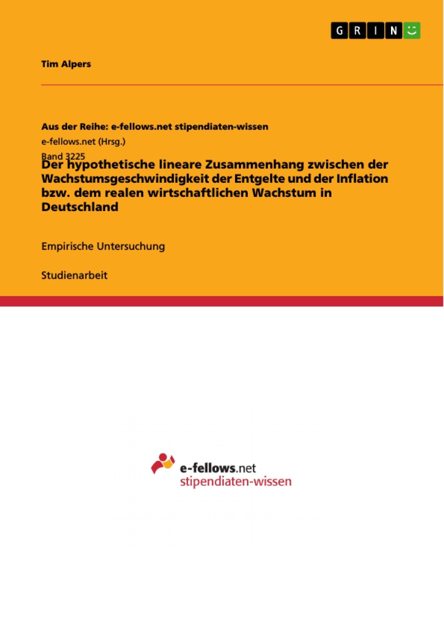 Titel: Der hypothetische lineare Zusammenhang zwischen der Wachstumsgeschwindigkeit der Entgelte und der Inflation bzw. dem realen wirtschaftlichen Wachstum in Deutschland
