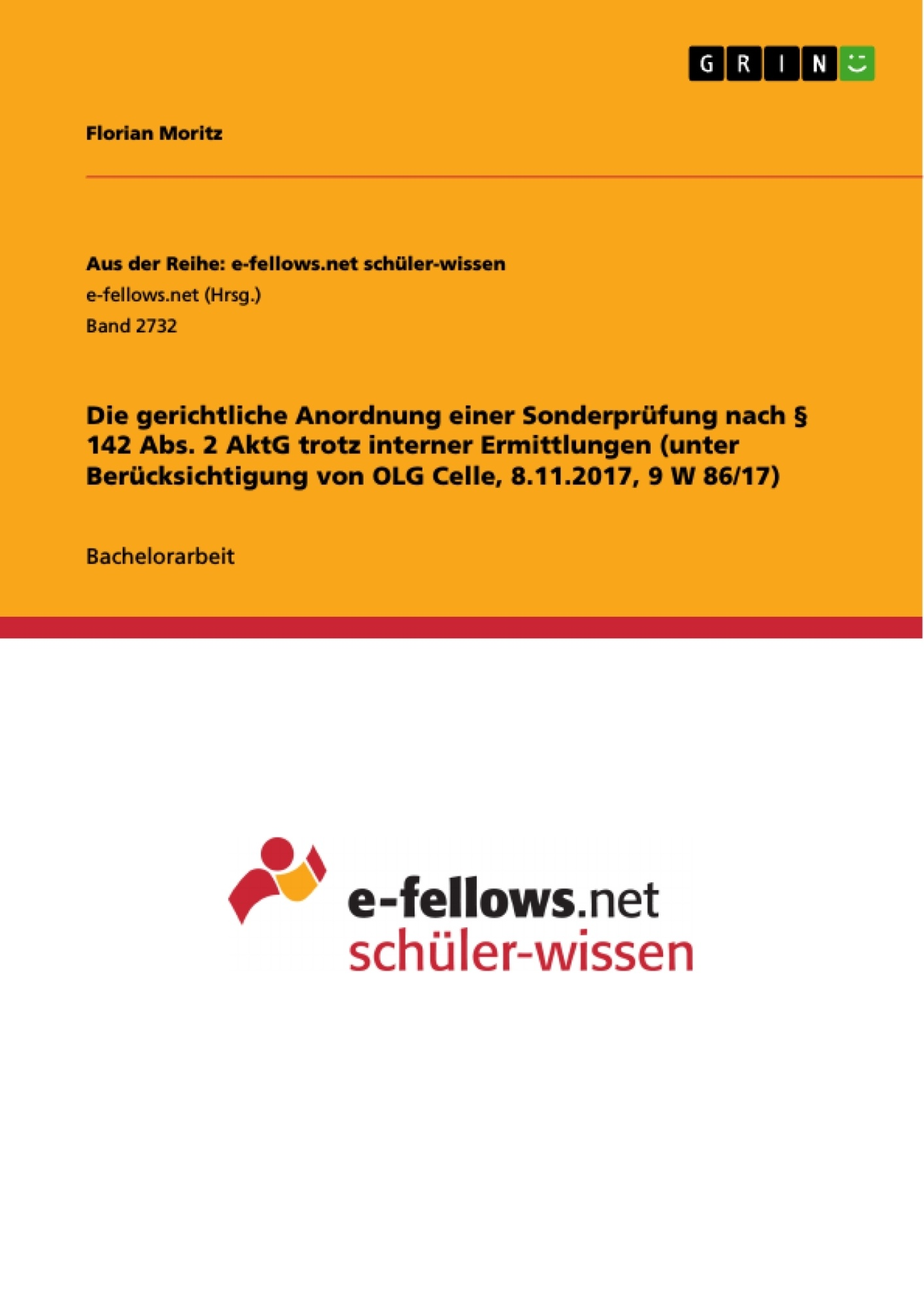 Titel: Die gerichtliche Anordnung einer Sonderprüfung nach § 142 Abs. 2 AktG trotz interner Ermittlungen (unter Berücksichtigung von OLG Celle, 8.11.2017, 9 W 86/17)