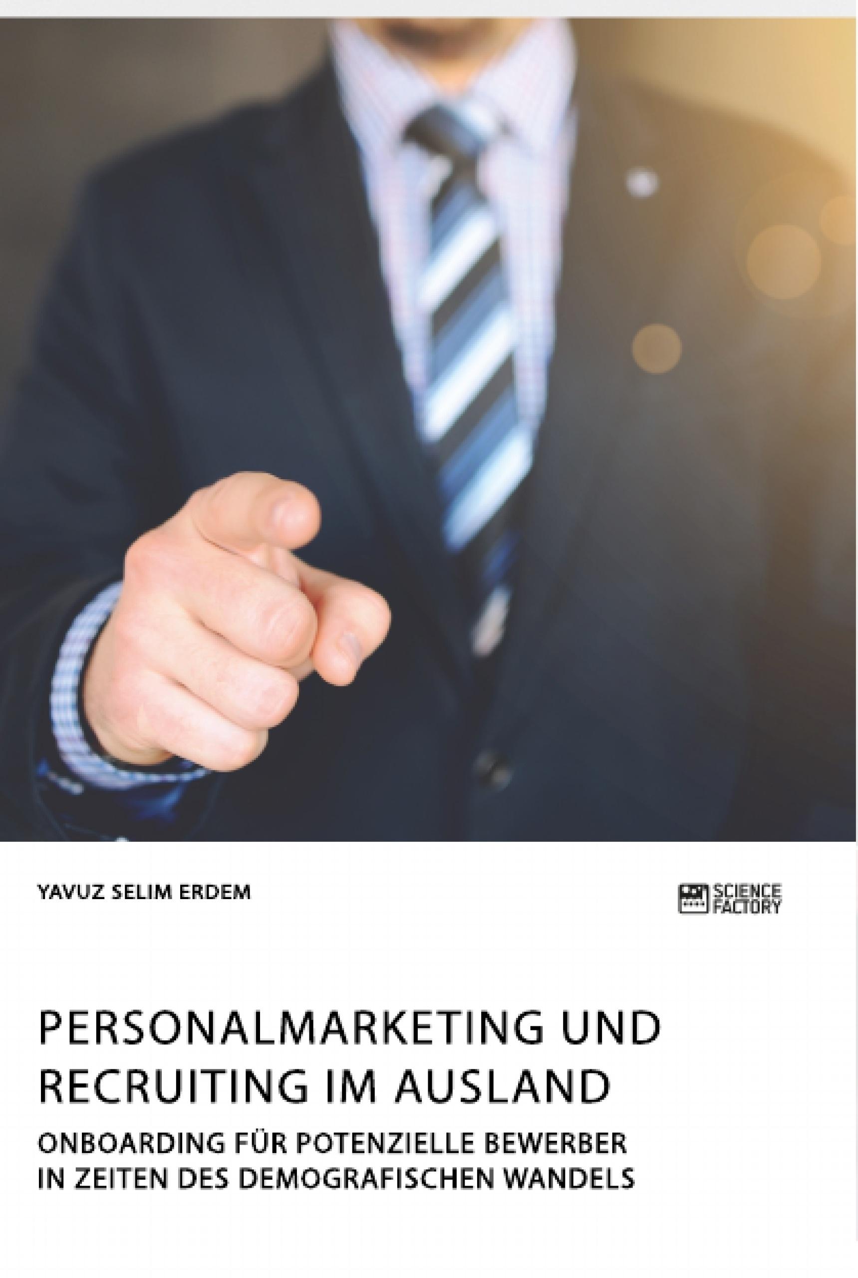 Titel: Personalmarketing und Recruiting im Ausland. Onboarding für potenzielle Bewerber in Zeiten des demografischen Wandels