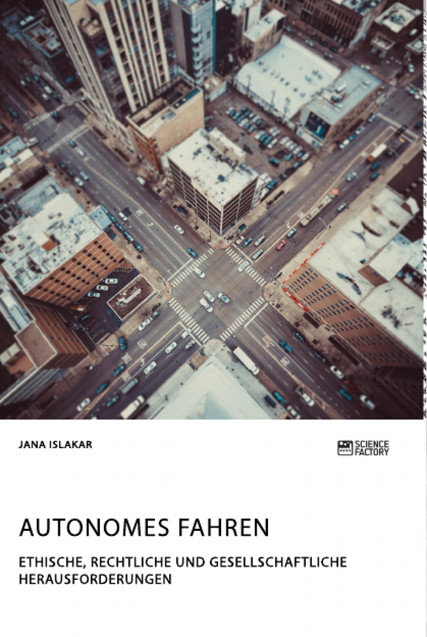 Titel: Autonomes Fahren. Ethische, rechtliche und gesellschaftliche Herausforderungen