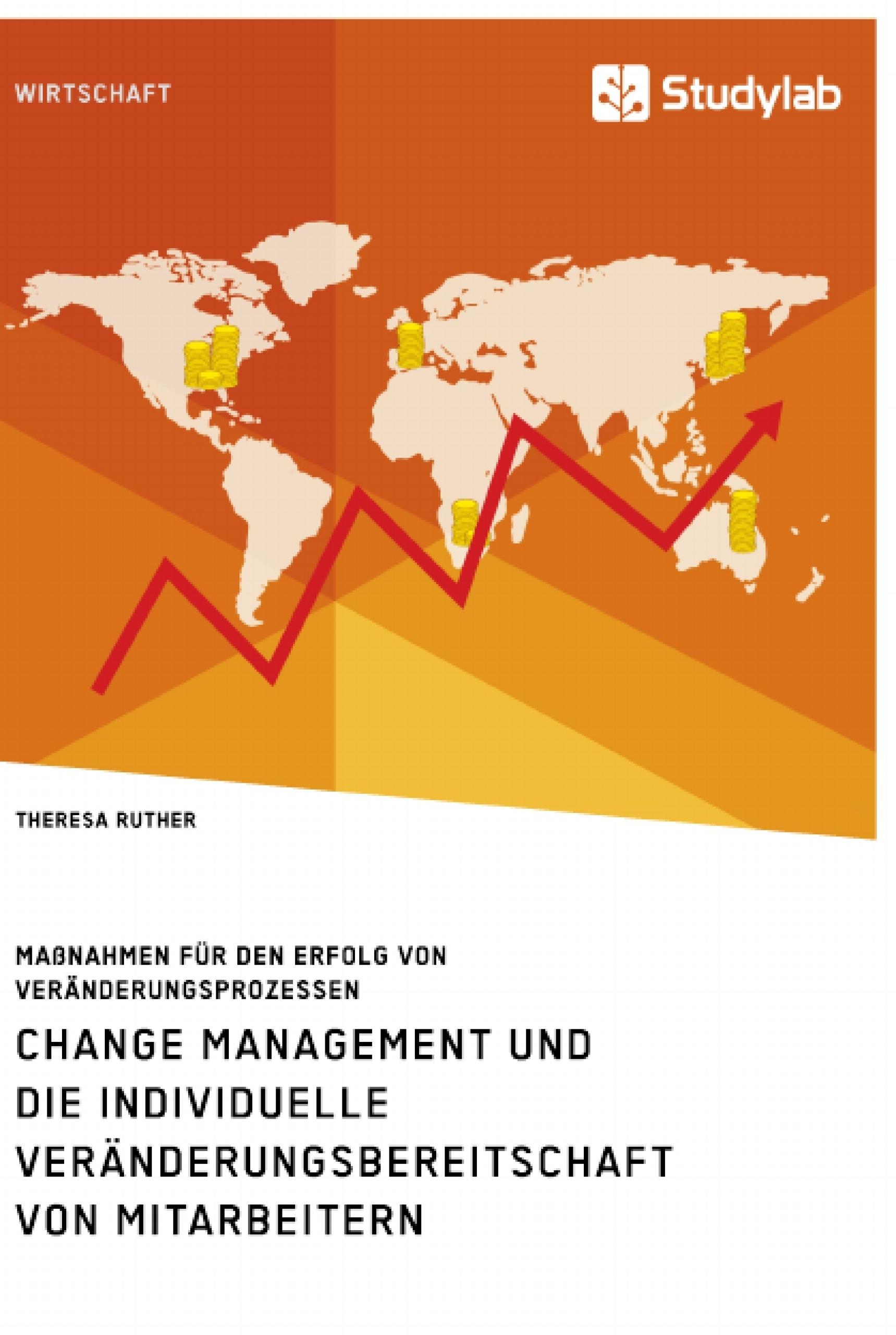 Titel: Change Management und die individuelle Veränderungsbereitschaft von Mitarbeitern. Maßnahmen für den Erfolg von Veränderungsprozessen