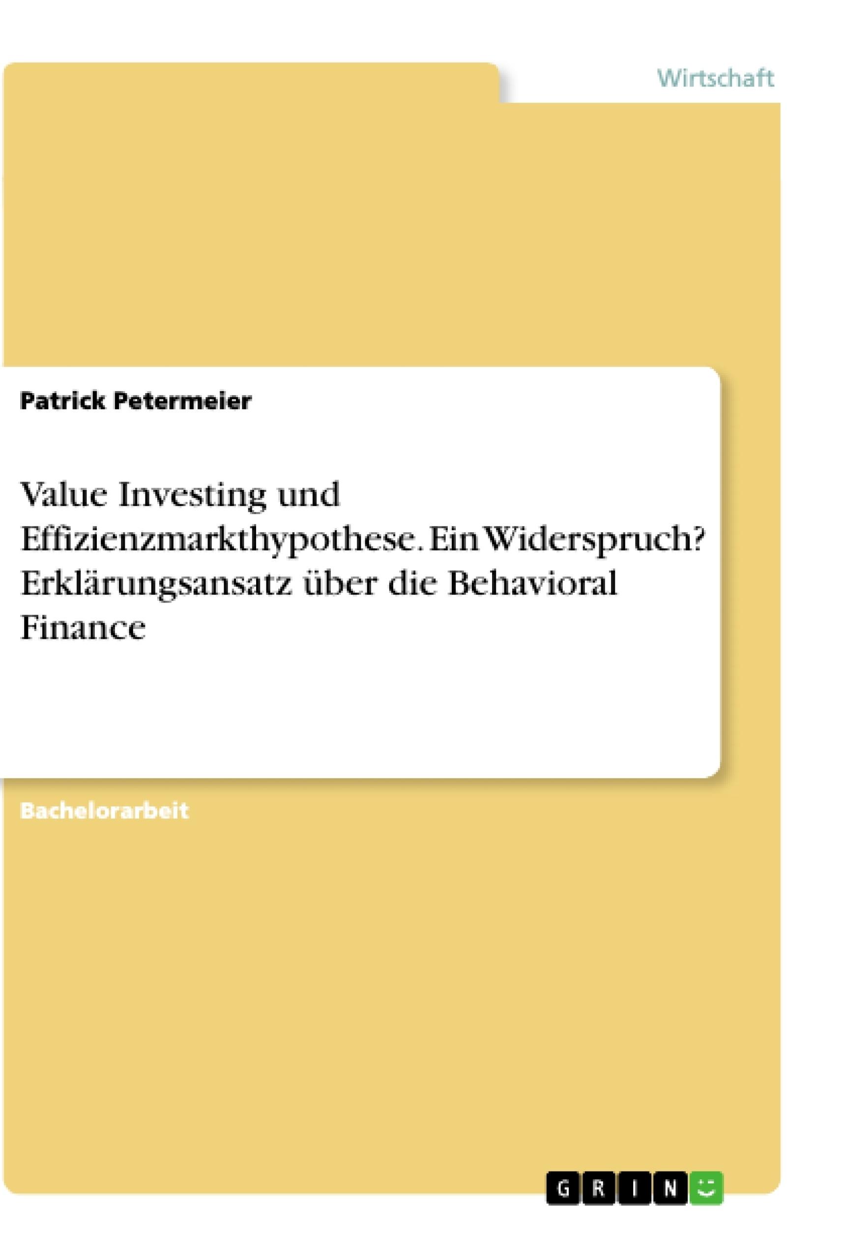 Titel: Value Investing und Effizienzmarkthypothese. Ein Widerspruch? Erklärungsansatz über die Behavioral Finance