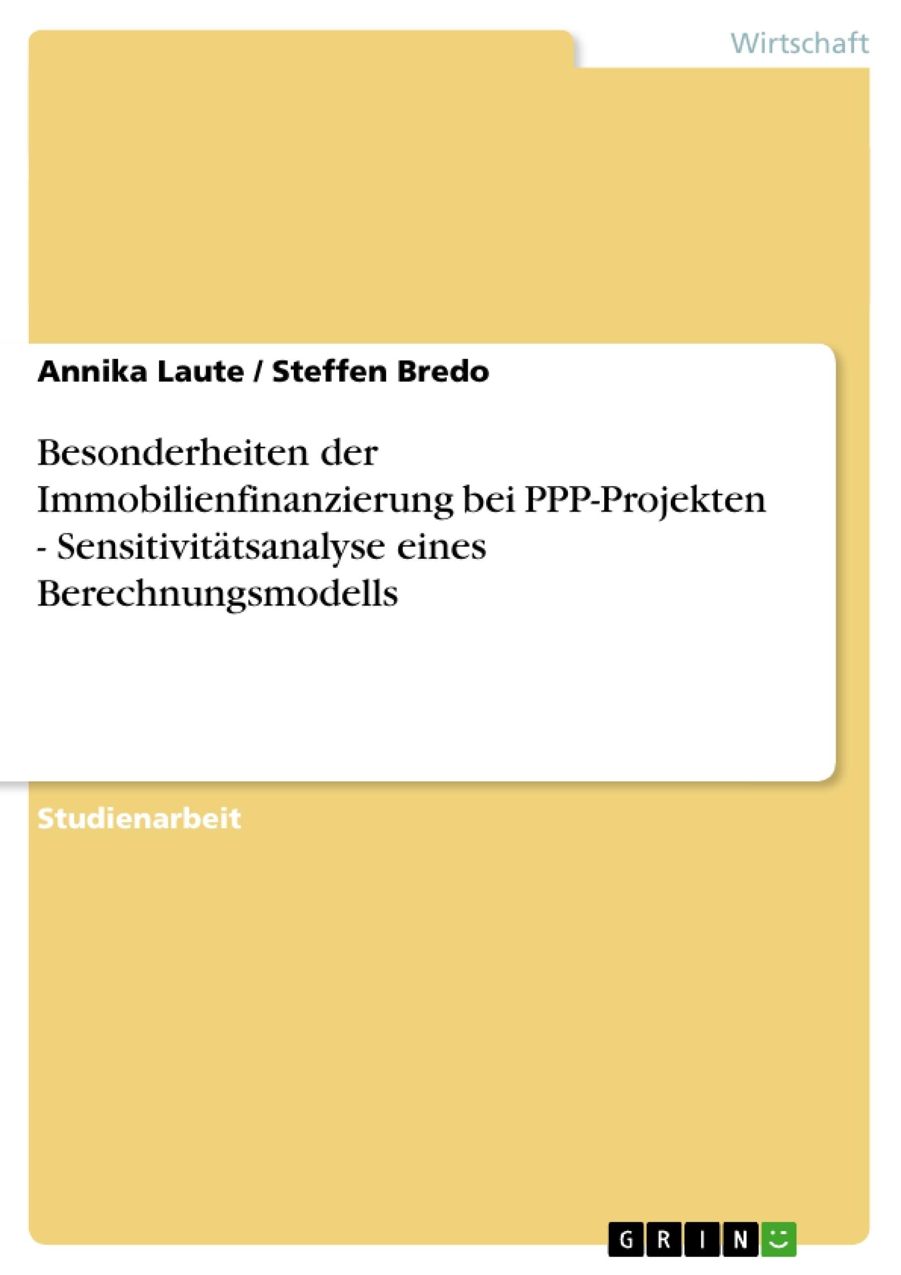 Titel: Besonderheiten der Immobilienfinanzierung bei PPP-Projekten - Sensitivitätsanalyse eines Berechnungsmodells