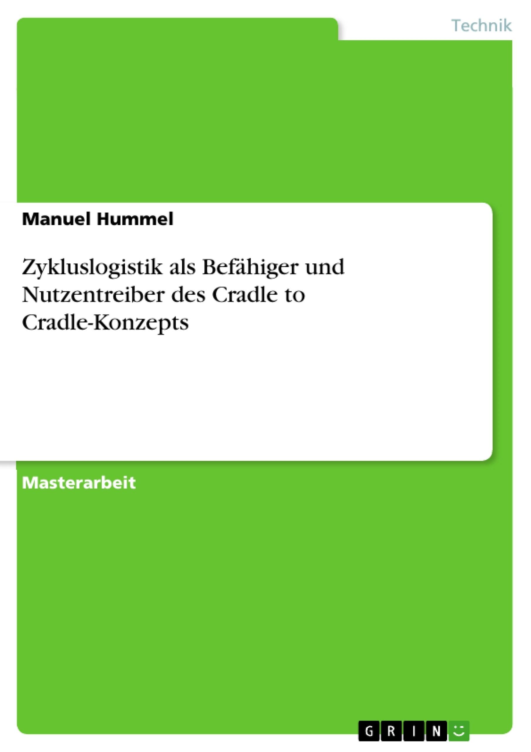 Titel: Zykluslogistik als Befähiger und Nutzentreiber des Cradle to Cradle-Konzepts