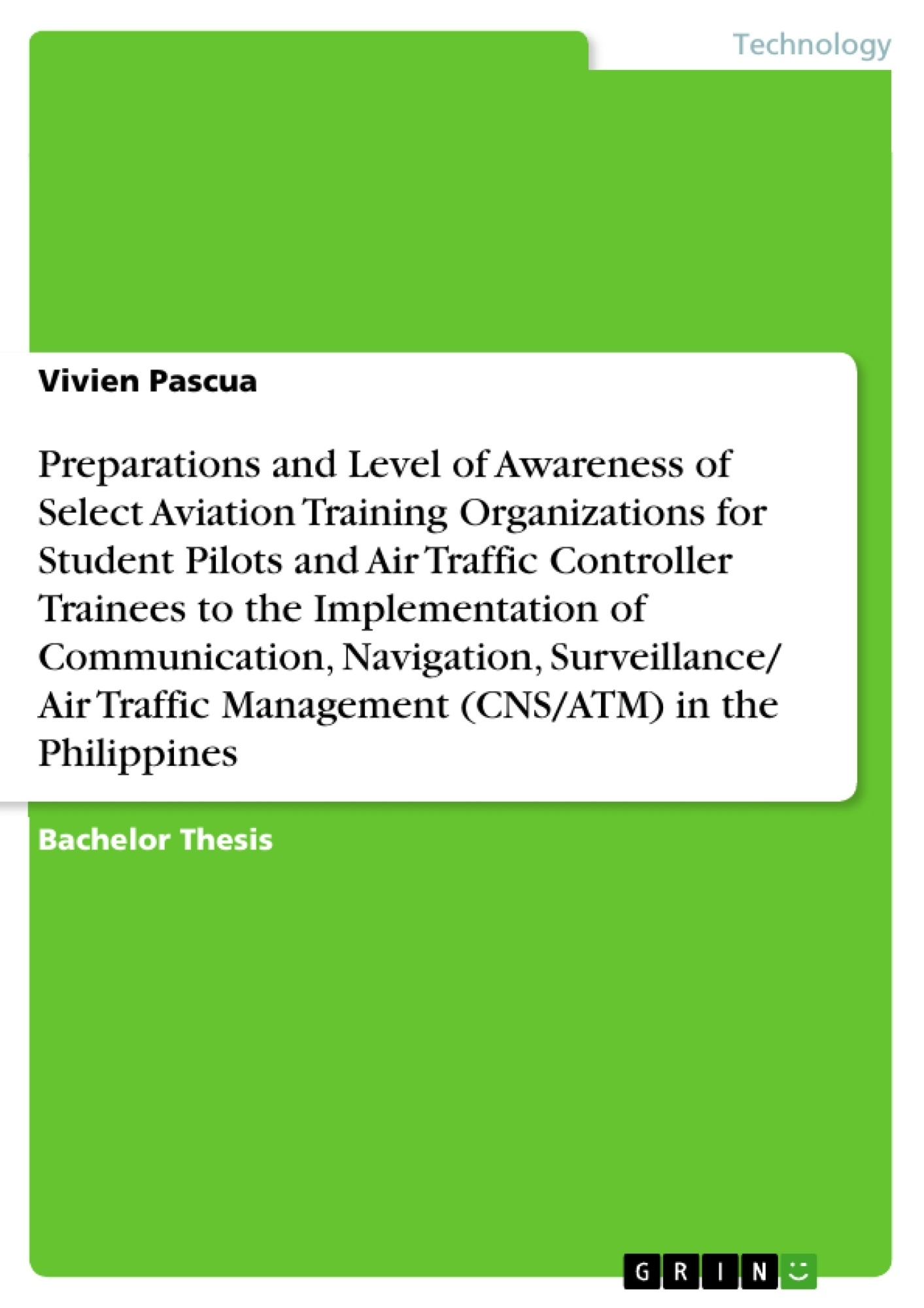 Title: Preparations and Level of Awareness of Select Aviation Training Organizations for Student Pilots and Air Traffic Controller Trainees to the Implementation of Communication, Navigation, Surveillance/ Air Traffic Management (CNS/ATM) in the Philippines