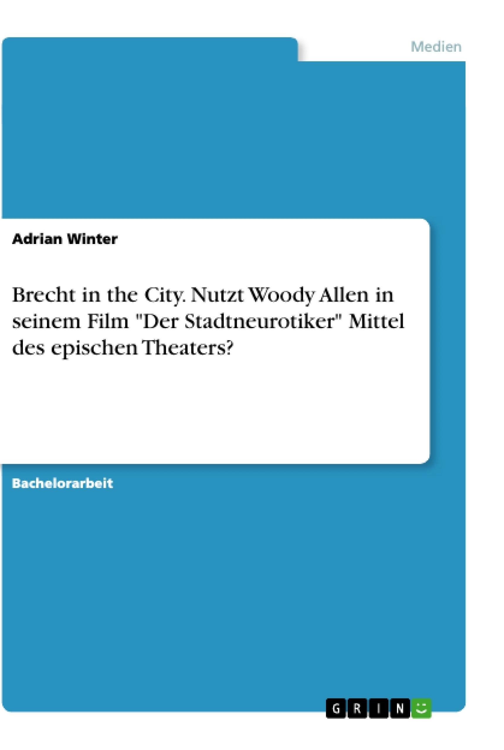 """Titel: Brecht in the City. Nutzt Woody Allen in seinem Film """"Der Stadtneurotiker"""" Mittel des epischen Theaters?"""