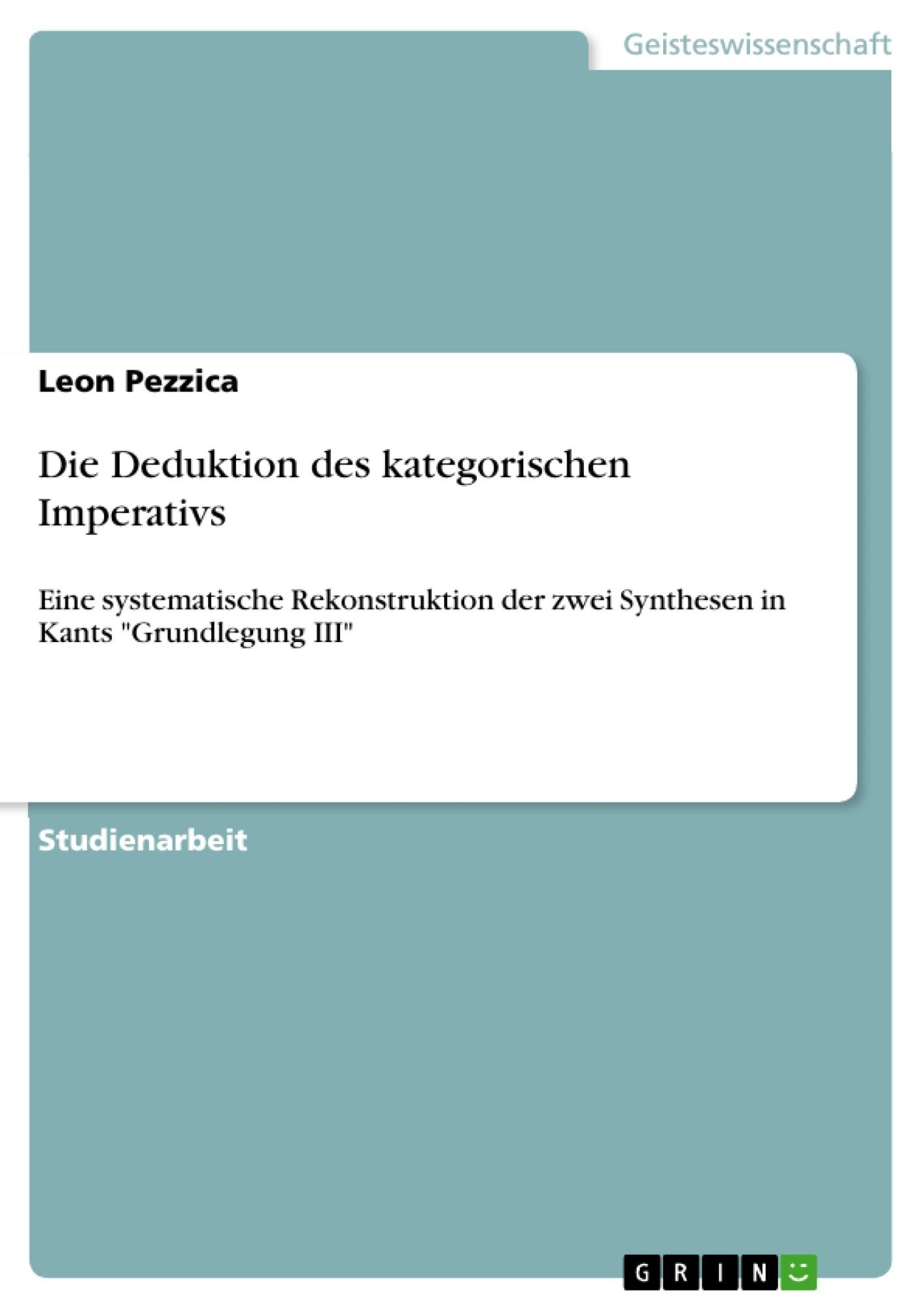 Titel: Die Deduktion des kategorischen Imperativs