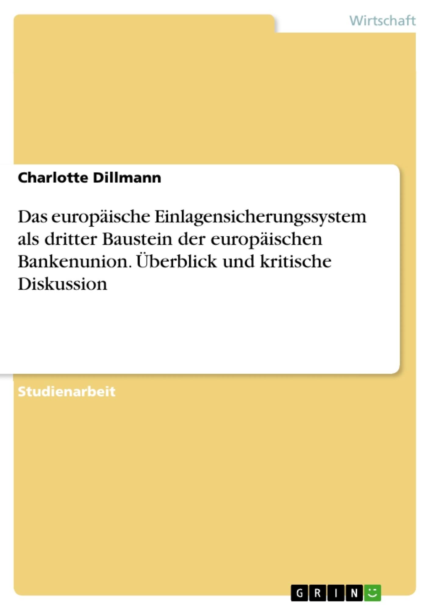 Titel: Das europäische Einlagensicherungssystem als dritter Baustein der europäischen Bankenunion.  Überblick und kritische Diskussion