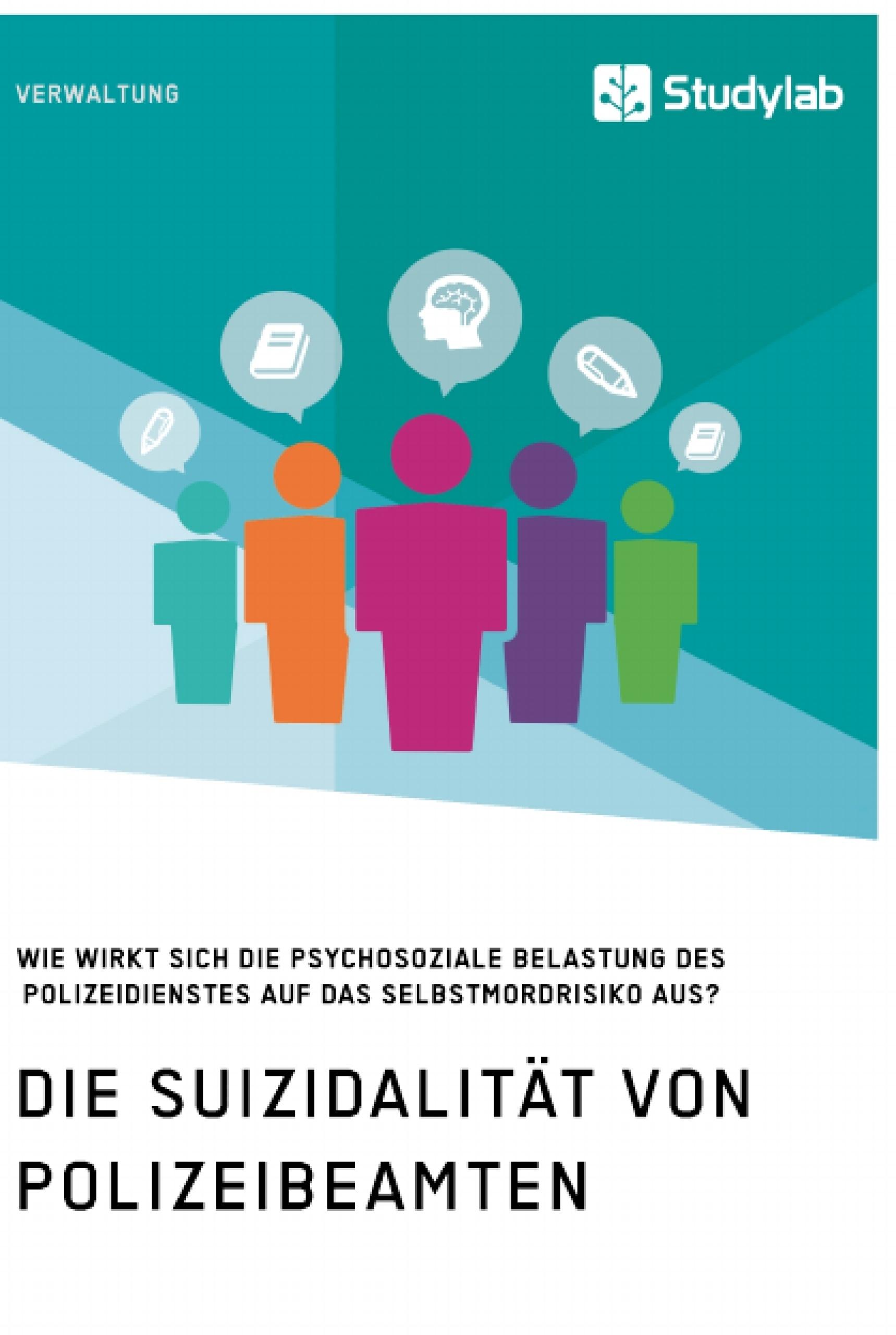 Titel: Die Suizidalität von Polizeibeamten. Wie wirkt sich die psychosoziale Belastung des Polizeidienstes auf das Selbstmordrisiko aus?