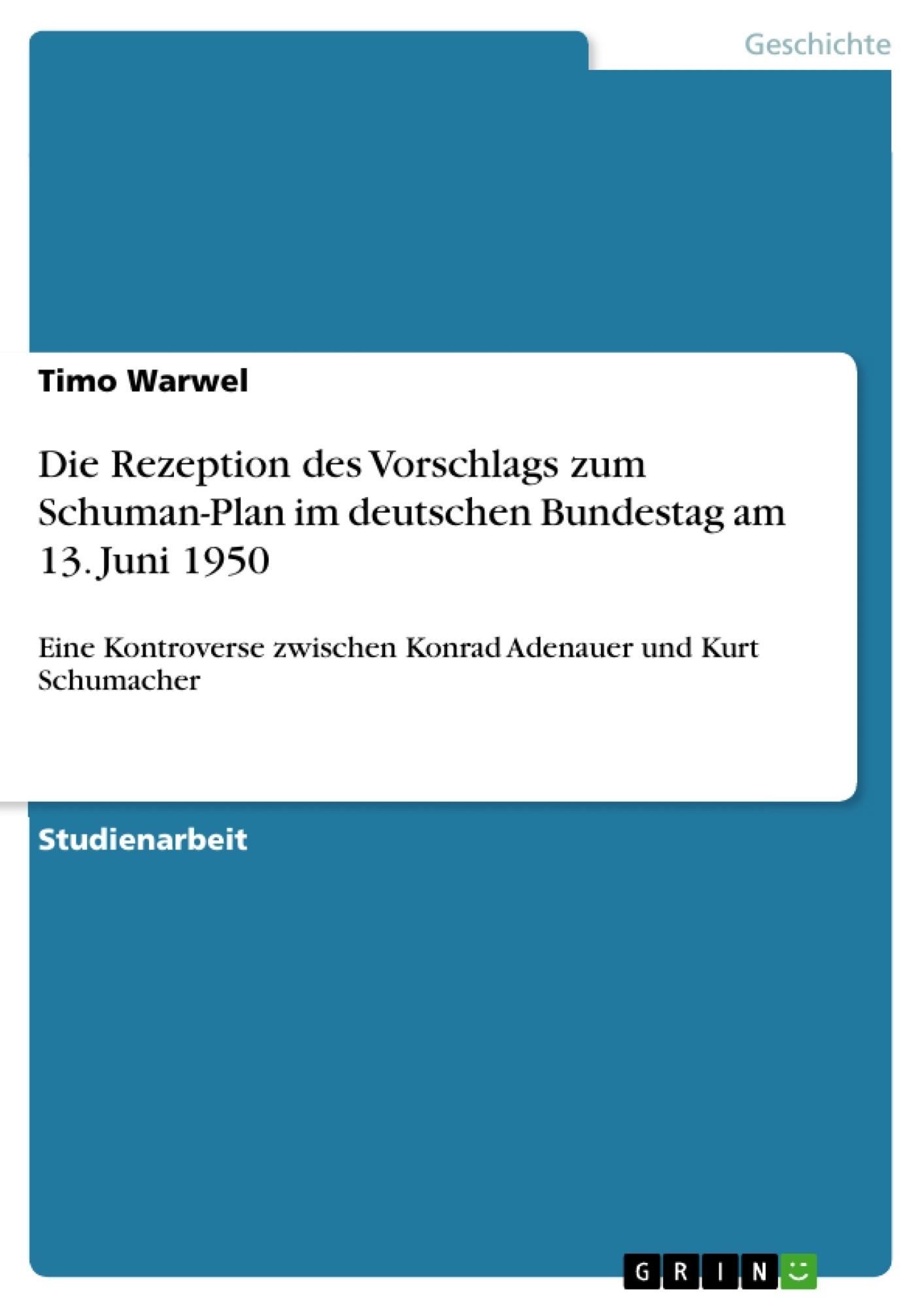 Titel: Die Rezeption des Vorschlags zum Schuman-Plan im deutschen Bundestag am 13. Juni 1950