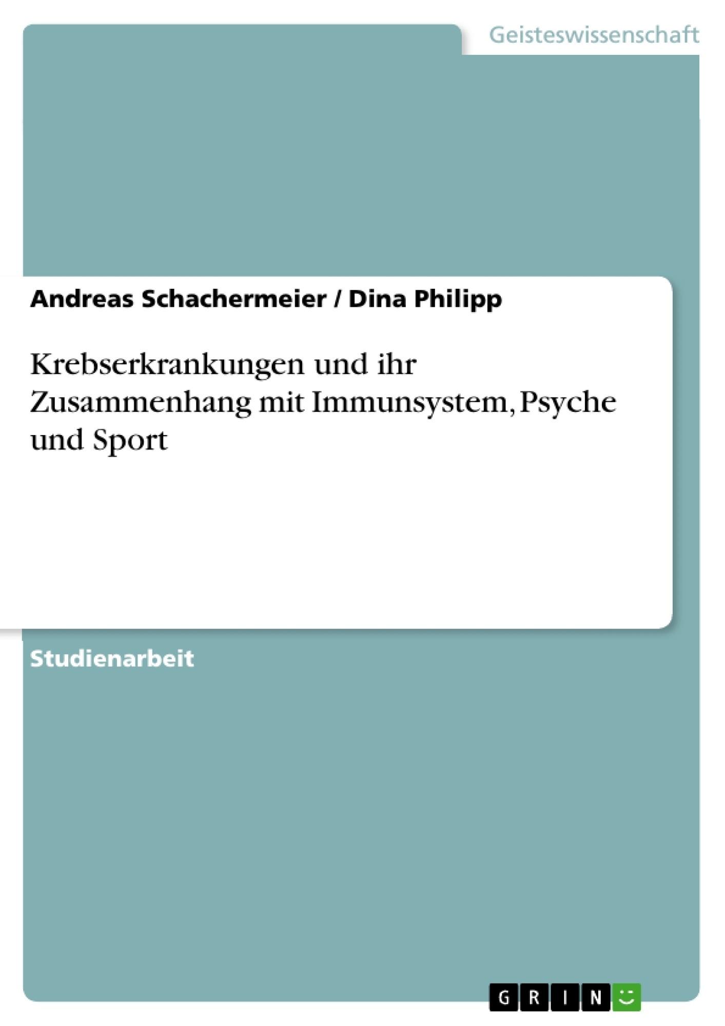 Titel: Krebserkrankungen und ihr Zusammenhang mit Immunsystem, Psyche und Sport