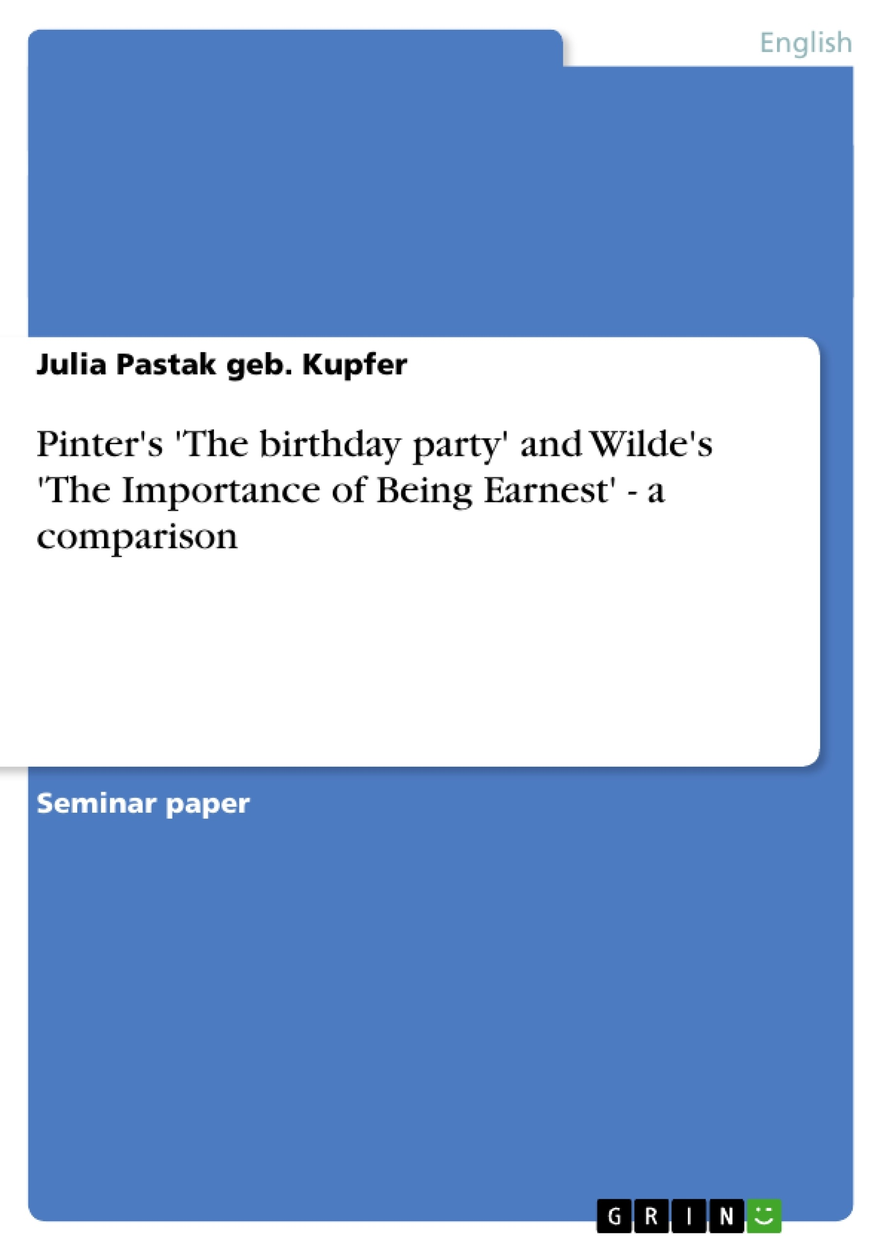 Title: Pinter's 'The birthday party' and Wilde's 'The Importance of Being Earnest' -  a comparison