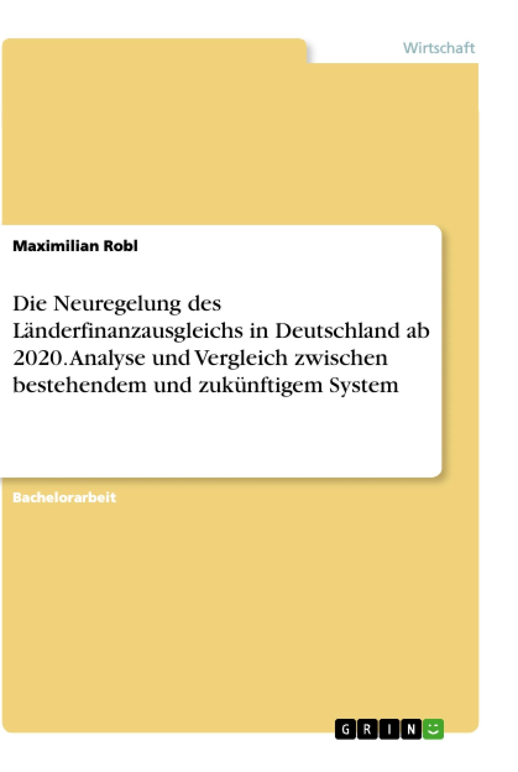 Titel: Die Neuregelung des Länderfinanzausgleichs in Deutschland ab 2020. Analyse und Vergleich zwischen bestehendem und zukünftigem System