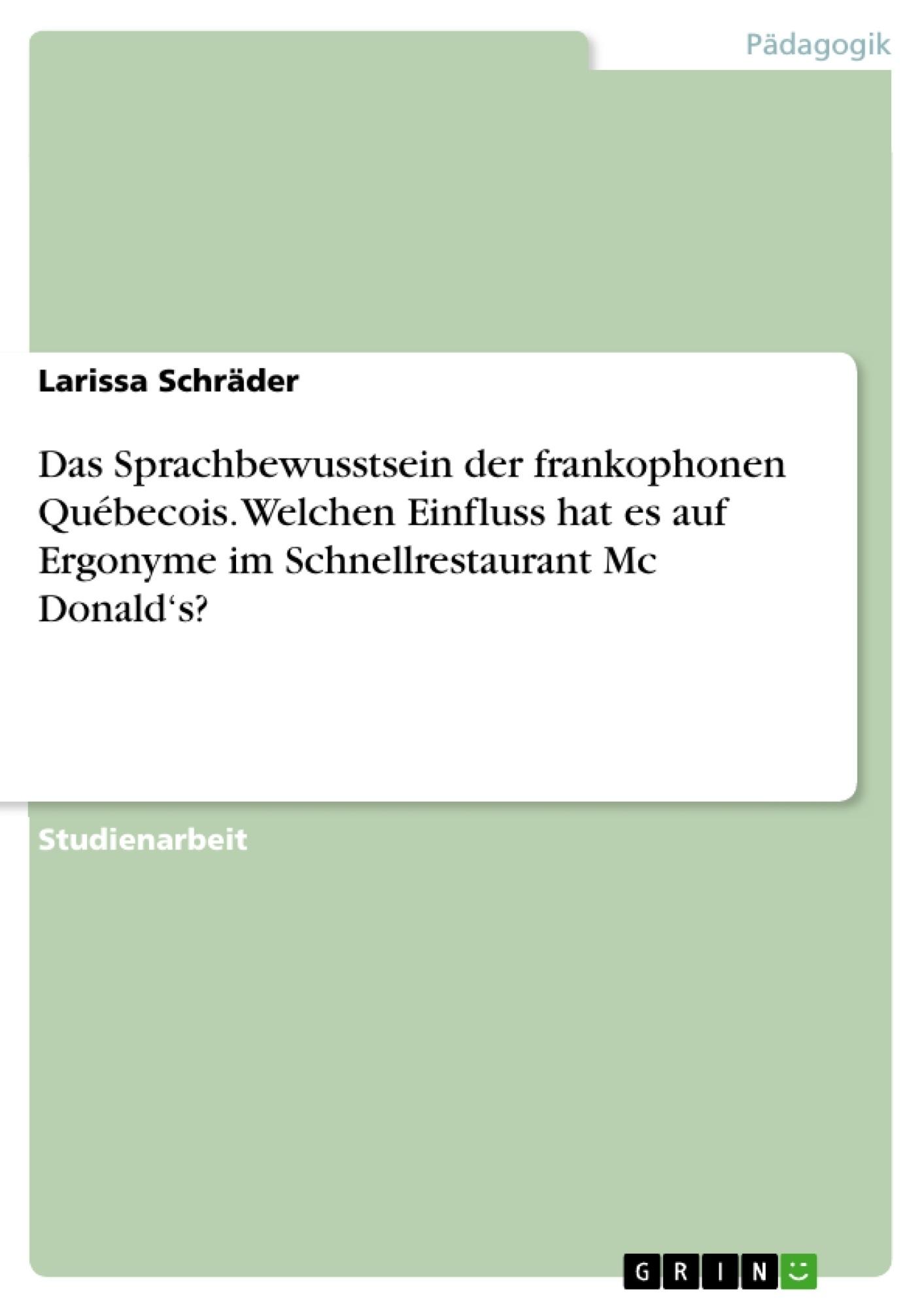 Titel: Das Sprachbewusstsein der frankophonen Québecois. Welchen Einfluss hat es auf Ergonyme im Schnellrestaurant Mc Donald's?
