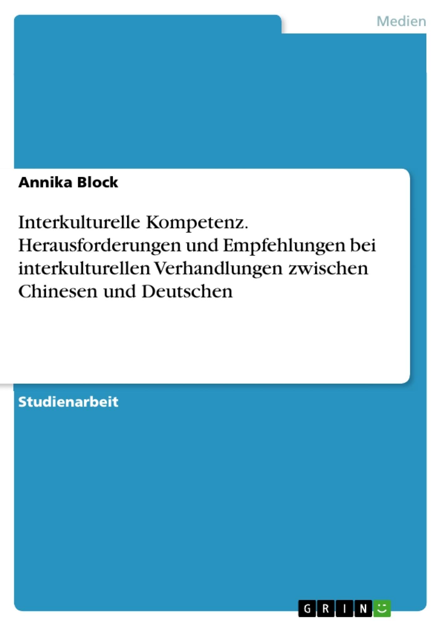 Titel: Interkulturelle Kompetenz. Herausforderungen und Empfehlungen bei interkulturellen Verhandlungen zwischen Chinesen und Deutschen