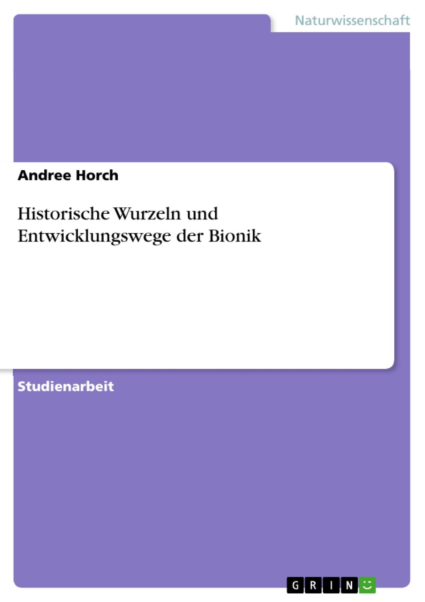 Titel: Historische Wurzeln und Entwicklungswege der Bionik