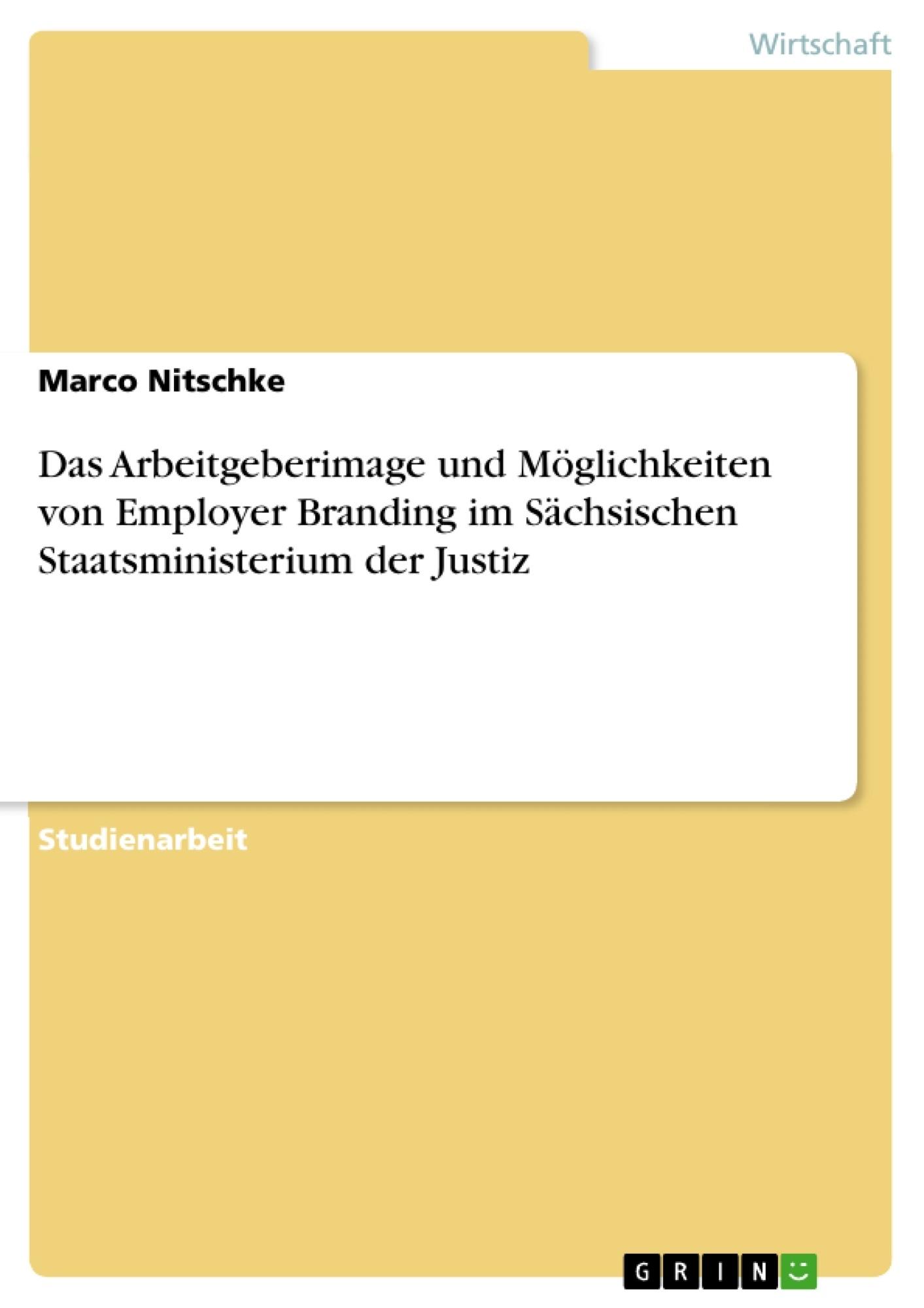 Titel: Das Arbeitgeberimage und Möglichkeiten von Employer Branding im Sächsischen Staatsministerium der Justiz