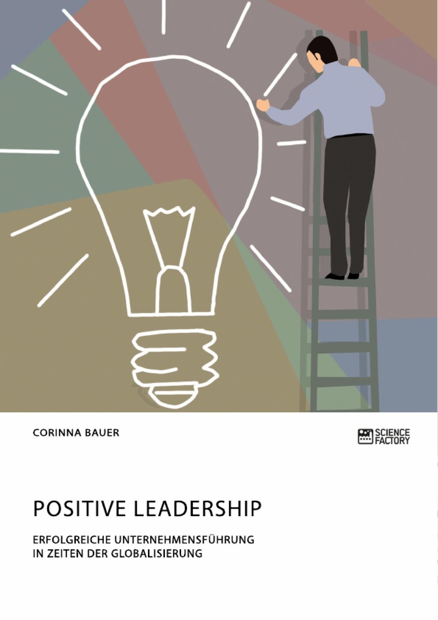 Titel: Positive Leadership. Erfolgreiche Unternehmensführung in Zeiten der Globalisierung