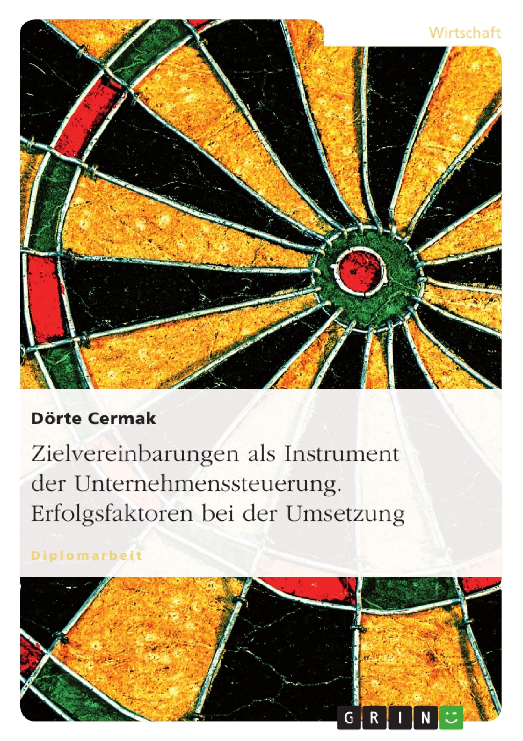 Titel: Zielvereinbarungen als Instrument der Unternehmenssteuerung. Erfolgsfaktoren bei der Umsetzung