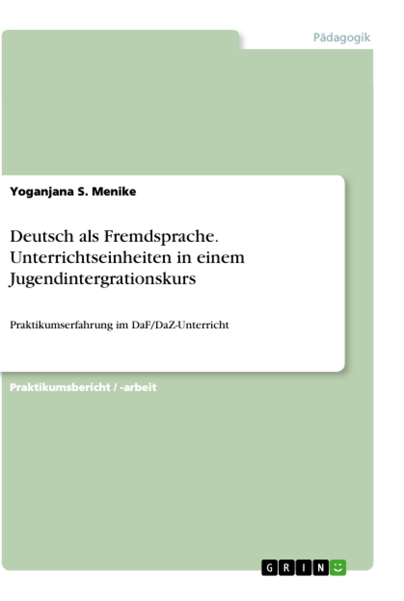 Titel: Deutsch als Fremdsprache. Unterrichtseinheiten in einem Jugendintergrationskurs