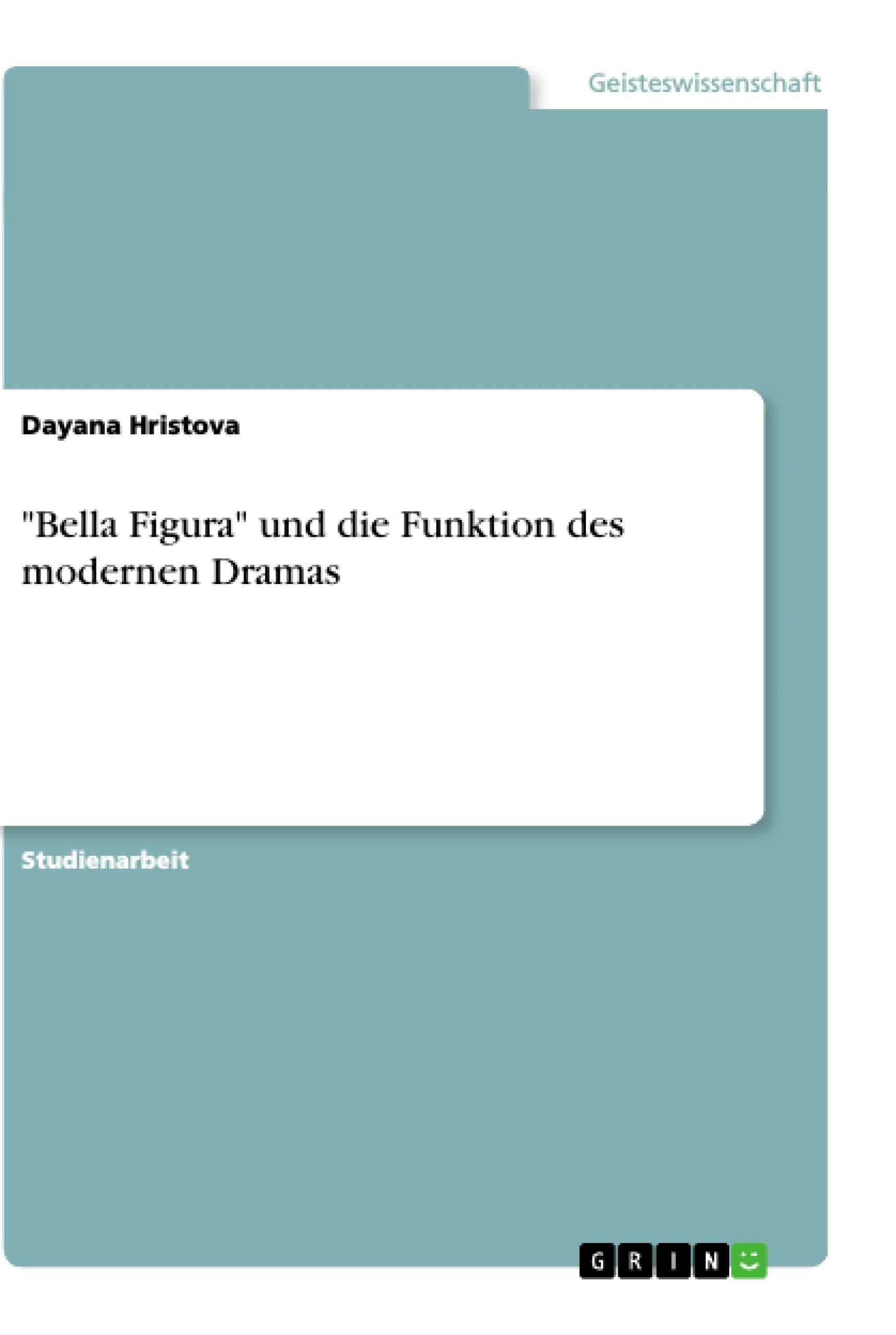 """Titel: """"Bella Figura"""" und die Funktion des modernen Dramas"""