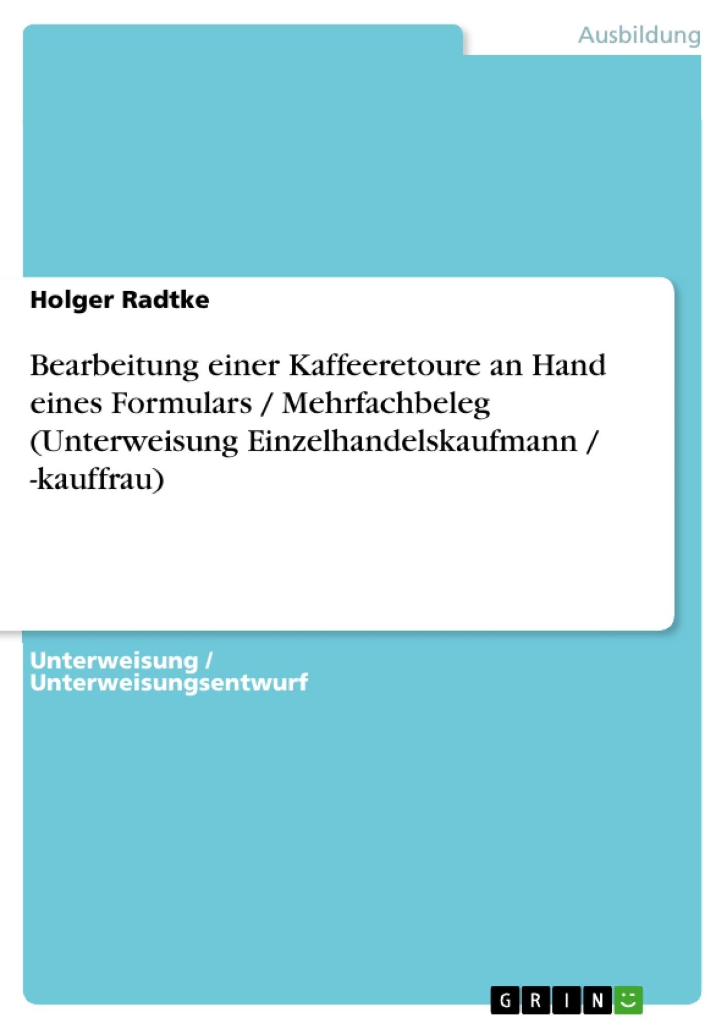 Titel: Bearbeitung einer Kaffeeretoure an Hand eines Formulars / Mehrfachbeleg (Unterweisung Einzelhandelskaufmann / -kauffrau)