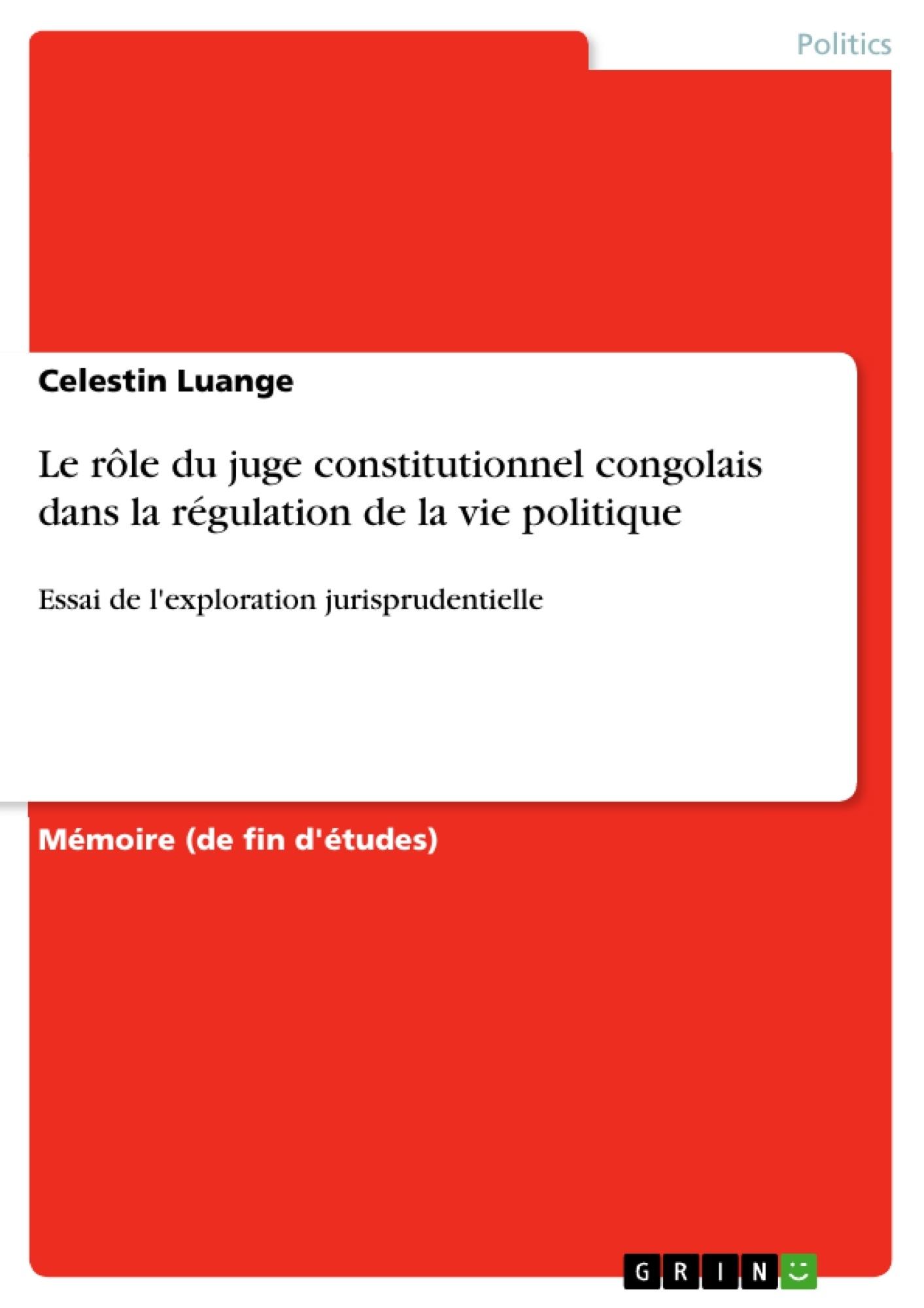 Titre: Le rôle du juge constitutionnel congolais dans la régulation de la vie politique