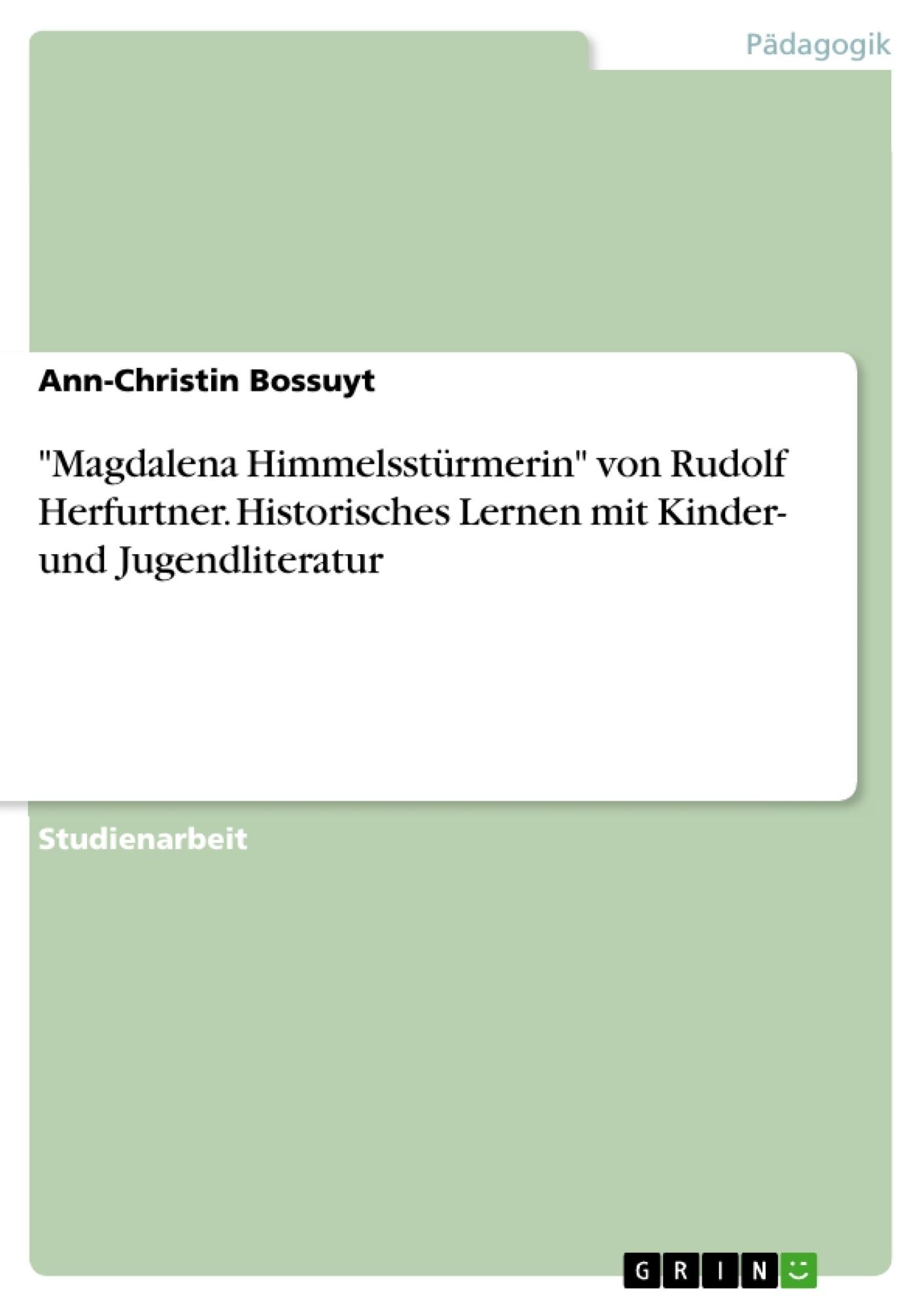 """Titel: """"Magdalena Himmelsstürmerin"""" von Rudolf Herfurtner. Historisches Lernen mit Kinder- und Jugendliteratur"""