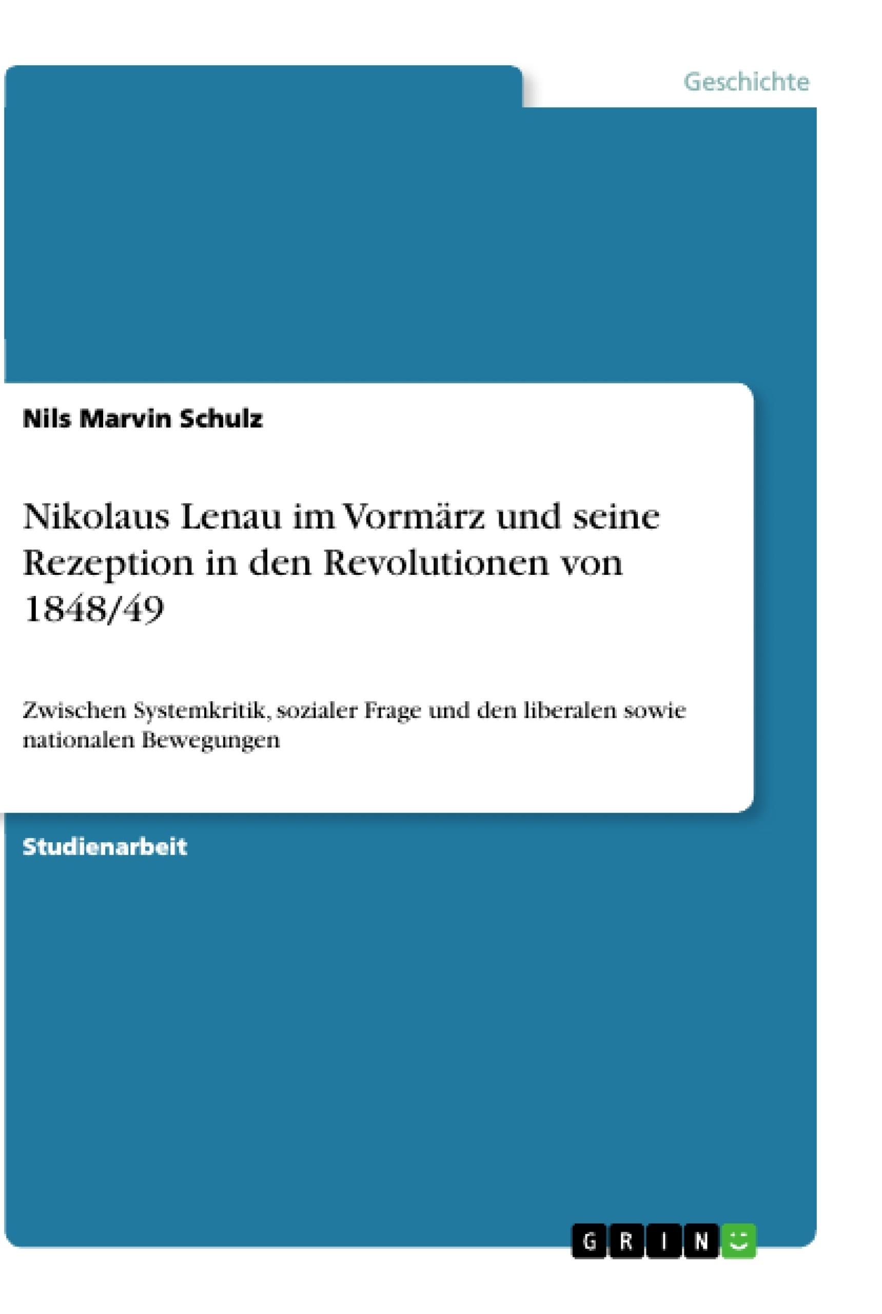 Titel: Nikolaus Lenau im Vormärz und seine Rezeption in den Revolutionen von 1848/49