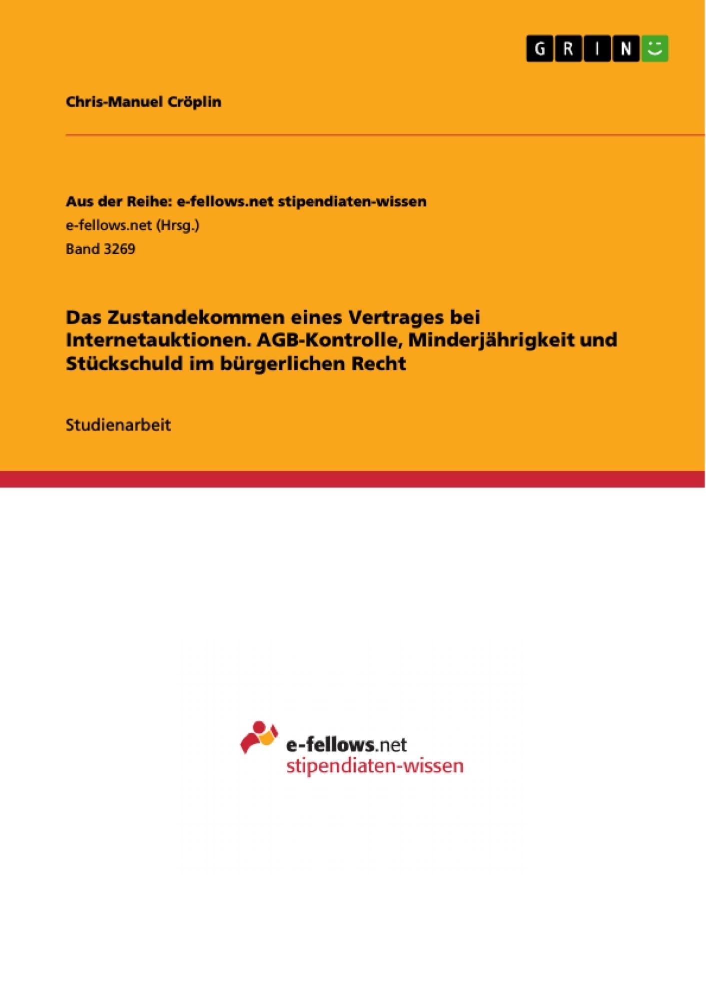 Titel: Das Zustandekommen eines Vertrages bei Internetauktionen. AGB-Kontrolle, Minderjährigkeit und Stückschuld im bürgerlichen Recht