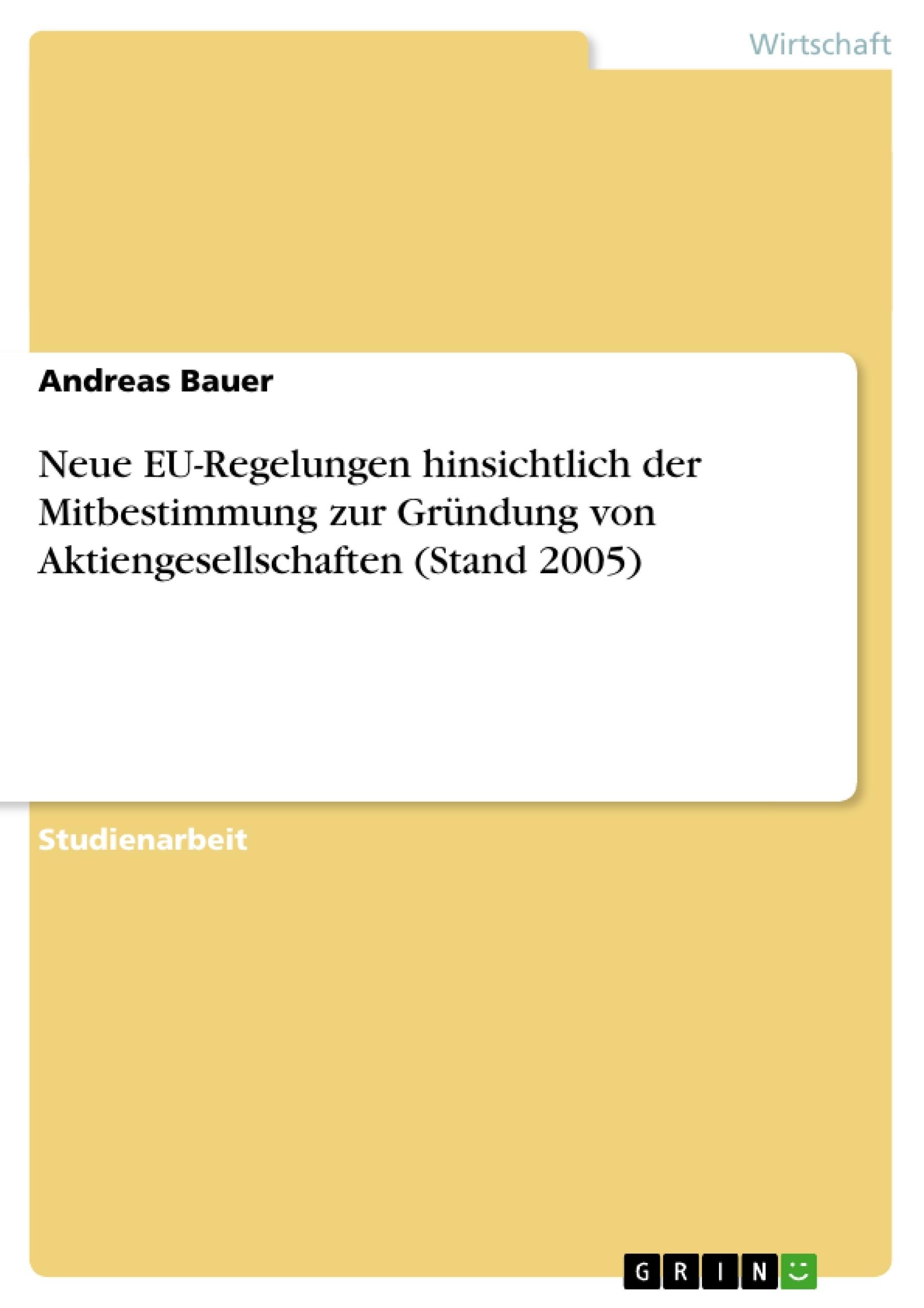 Titel: Neue EU-Regelungen hinsichtlich der Mitbestimmung zur Gründung von Aktiengesellschaften (Stand 2005)
