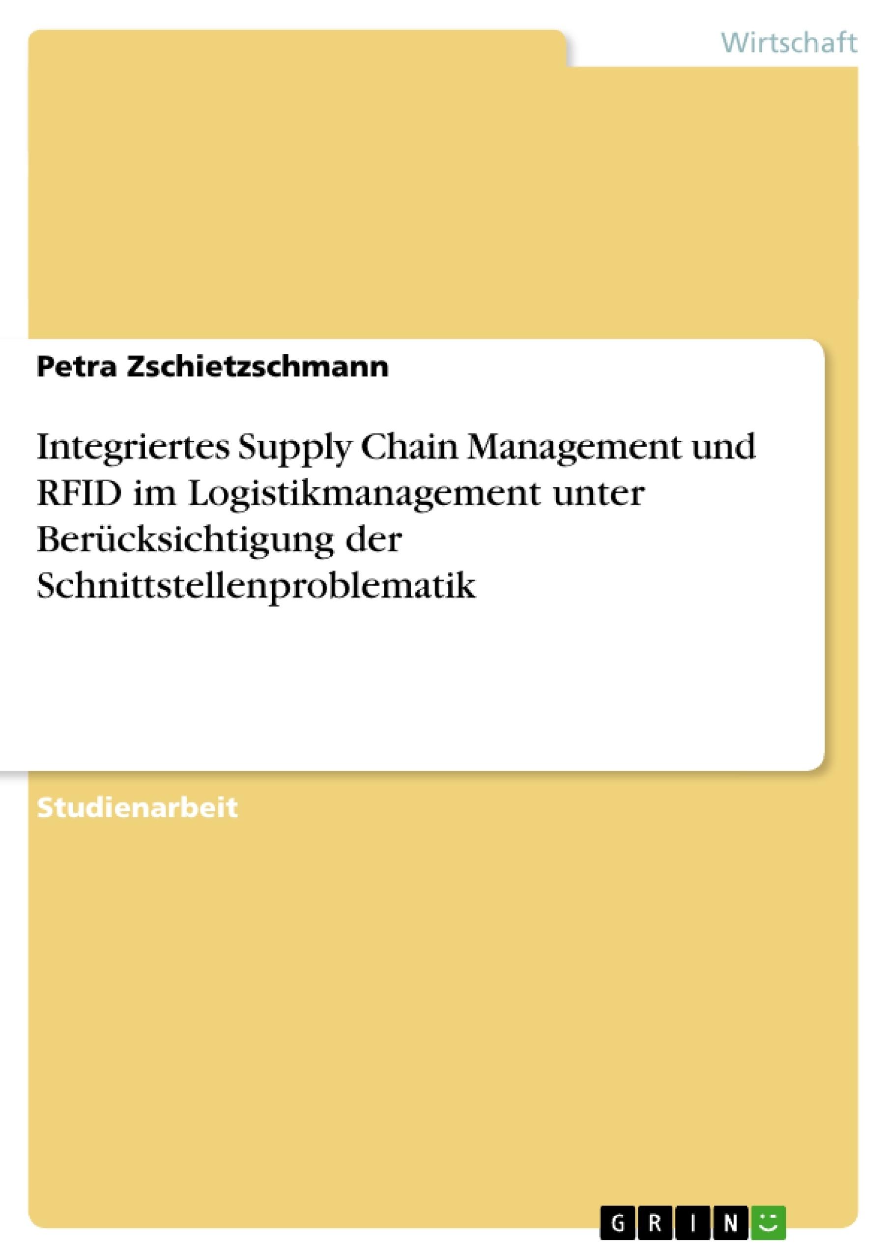 Titel: Integriertes Supply Chain Management und RFID im Logistikmanagement unter Berücksichtigung der Schnittstellenproblematik