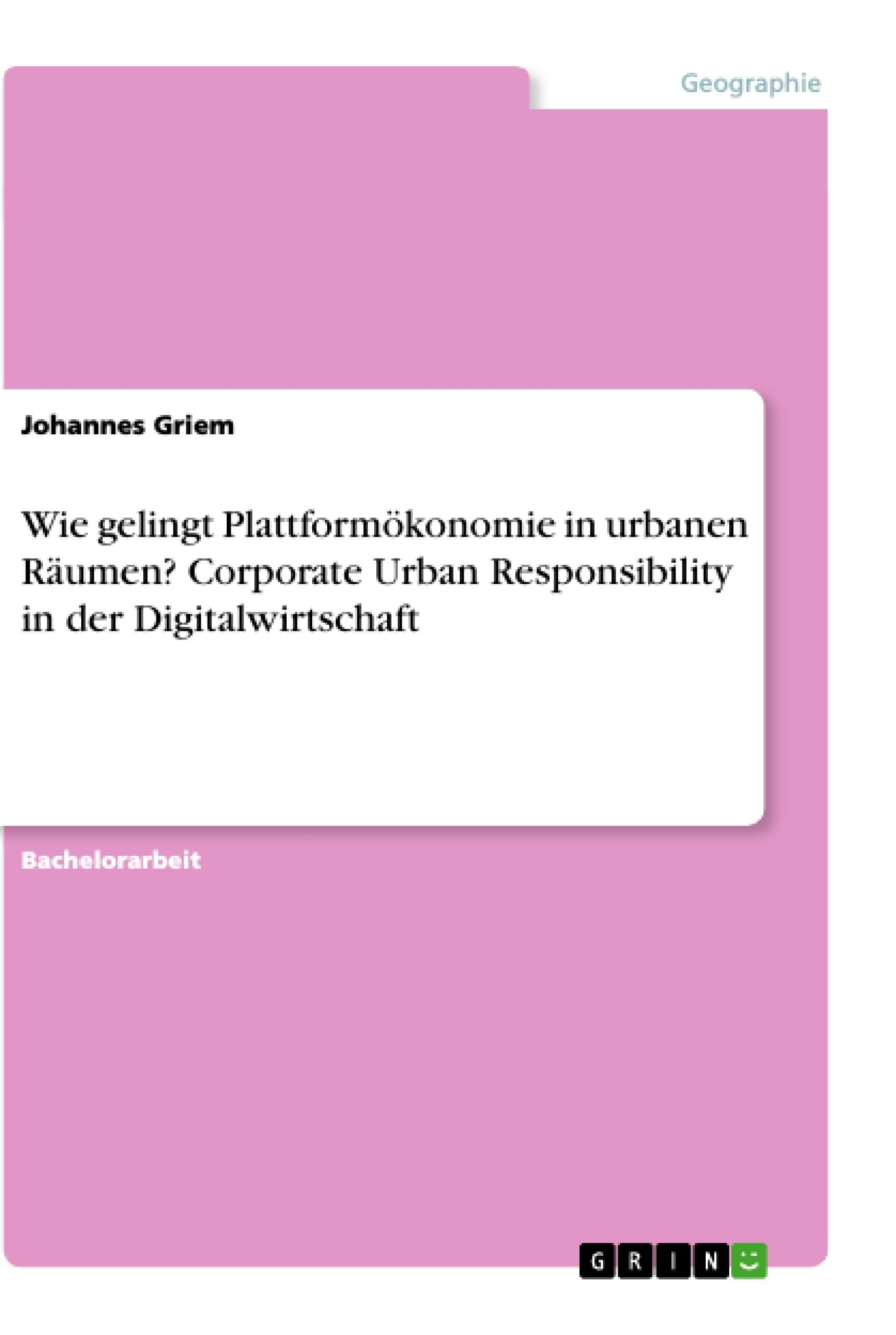 Titel: Wie gelingt Plattformökonomie in urbanen Räumen? Corporate Urban Responsibility in der Digitalwirtschaft