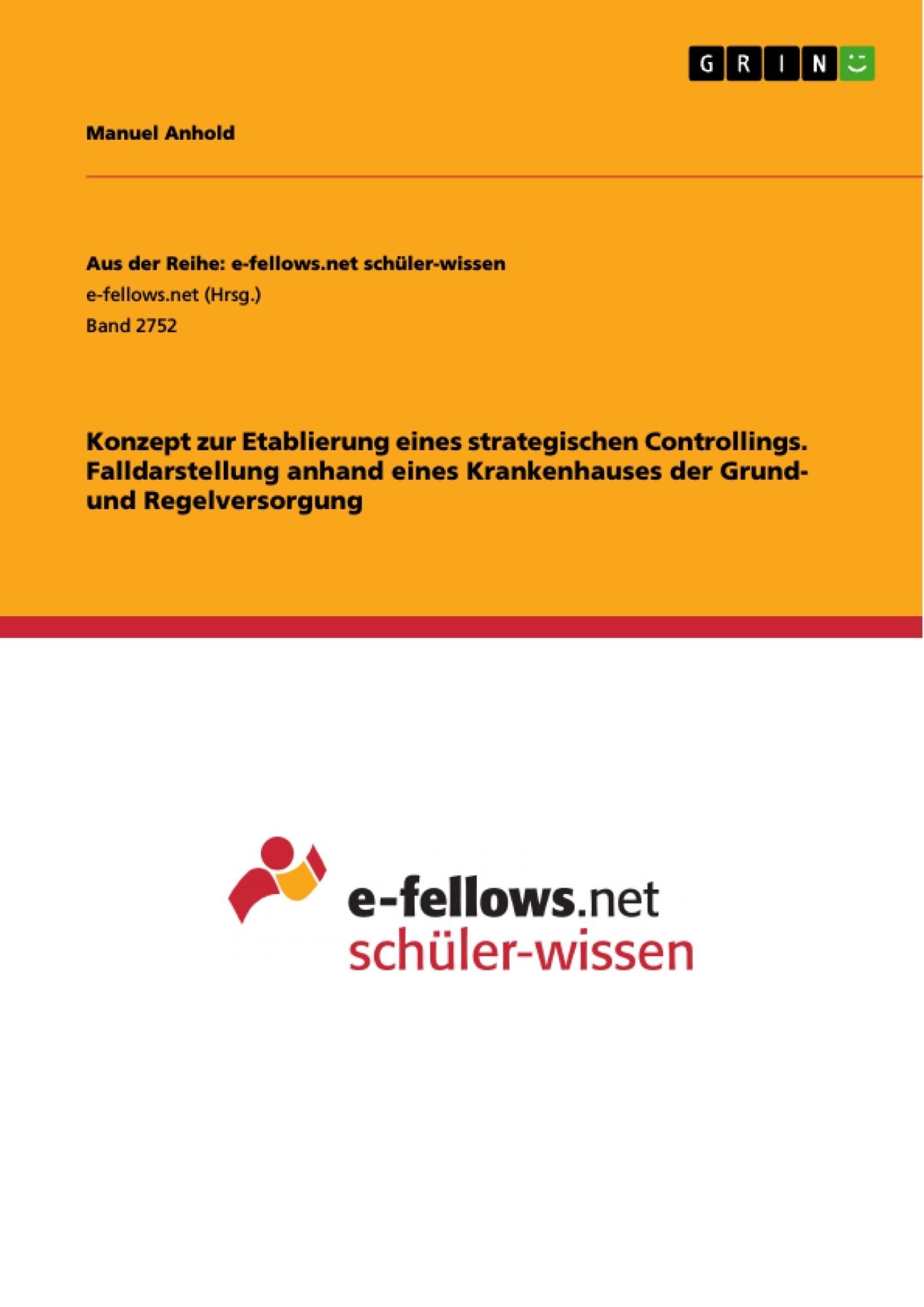 Titel: Konzept zur Etablierung eines strategischen Controllings. Falldarstellung anhand eines Krankenhauses der Grund- und Regelversorgung