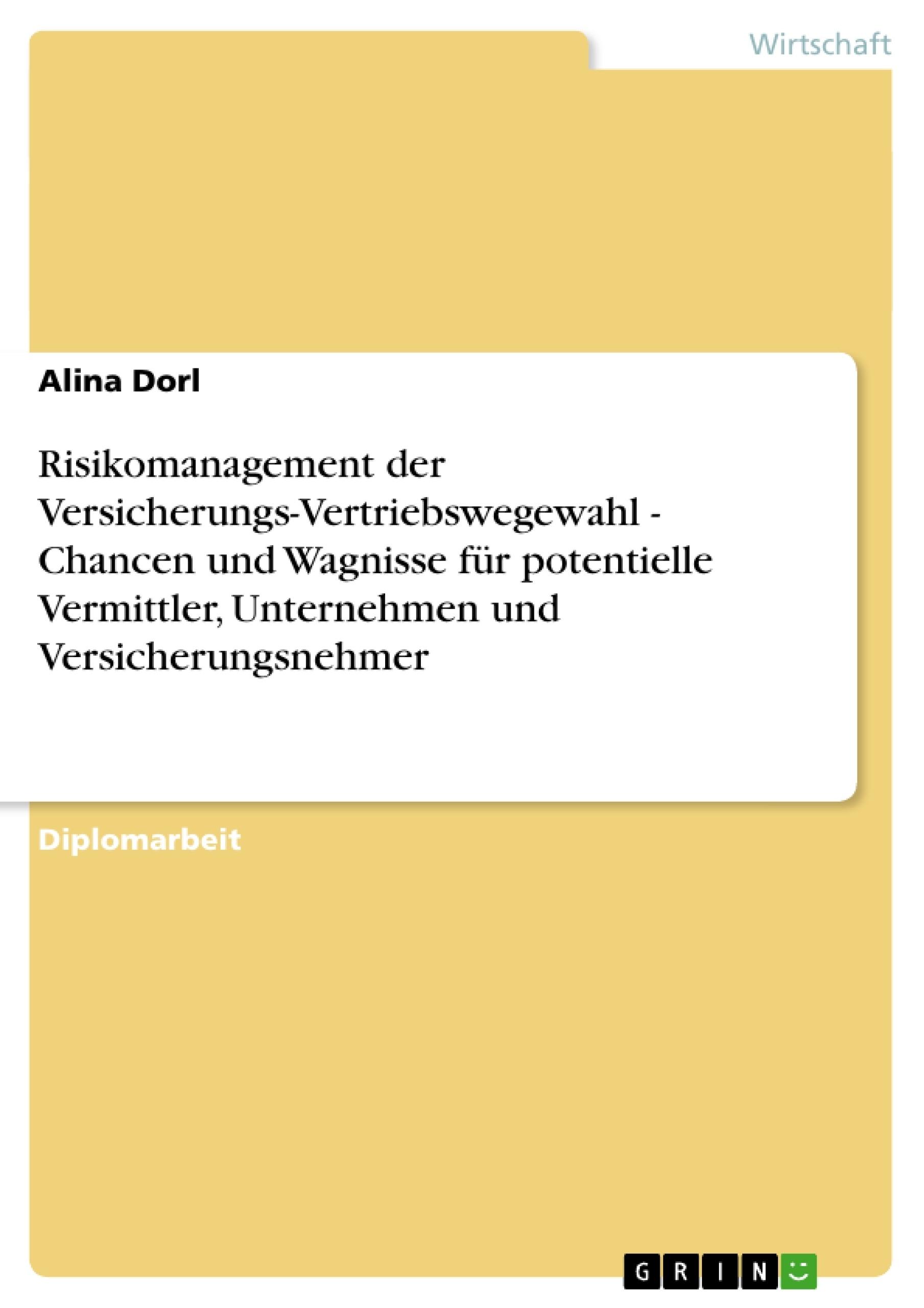 Titel: Risikomanagement der Versicherungs-Vertriebswegewahl - Chancen und Wagnisse für potentielle Vermittler, Unternehmen und Versicherungsnehmer