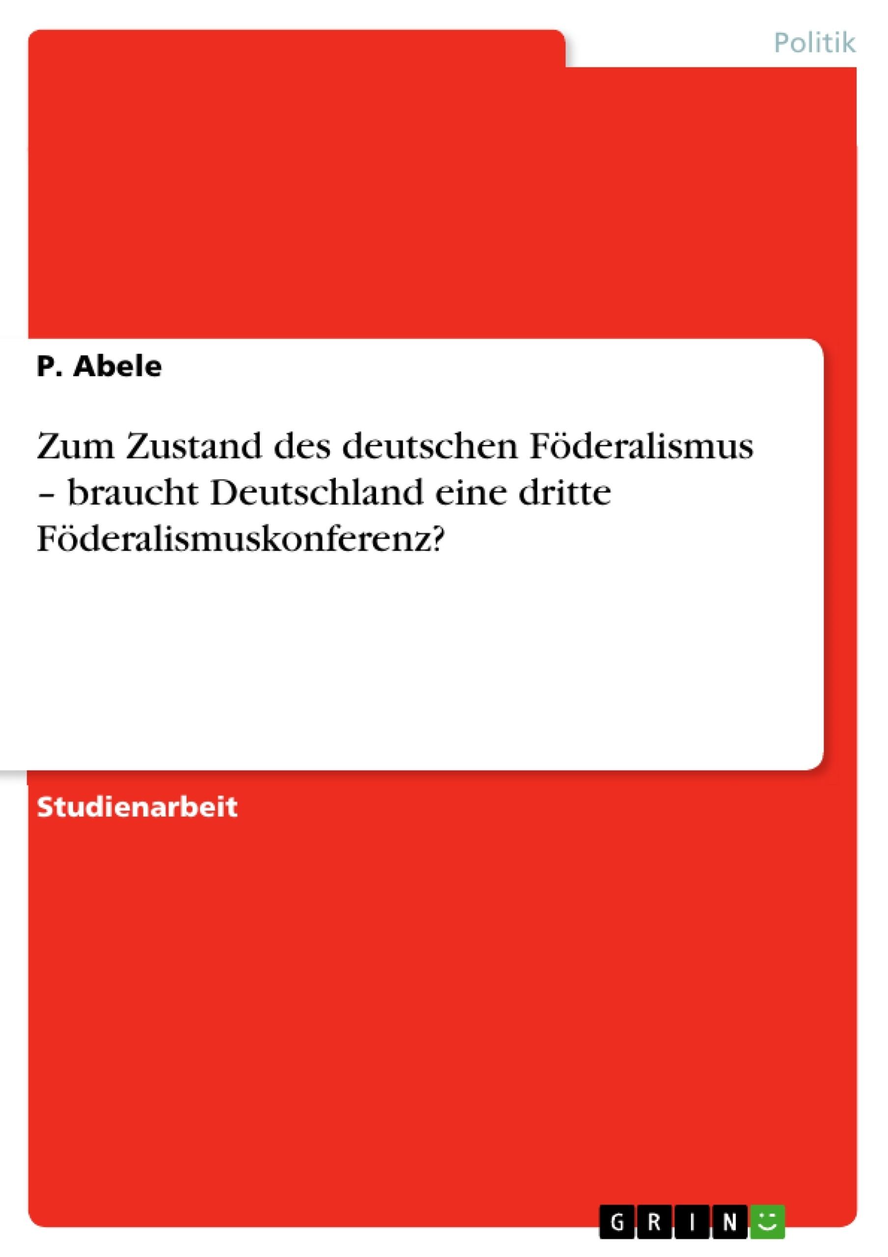Titel: Zum Zustand des deutschen Föderalismus – braucht Deutschland eine dritte Föderalismuskonferenz?