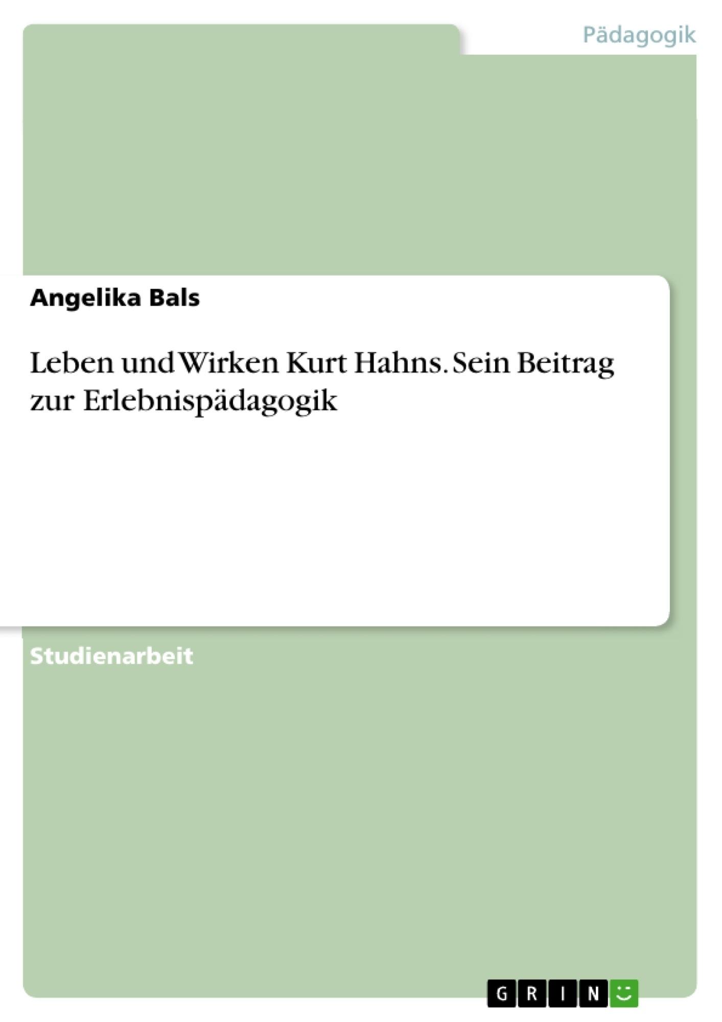 Titel: Leben und Wirken Kurt Hahns. Sein Beitrag zur Erlebnispädagogik