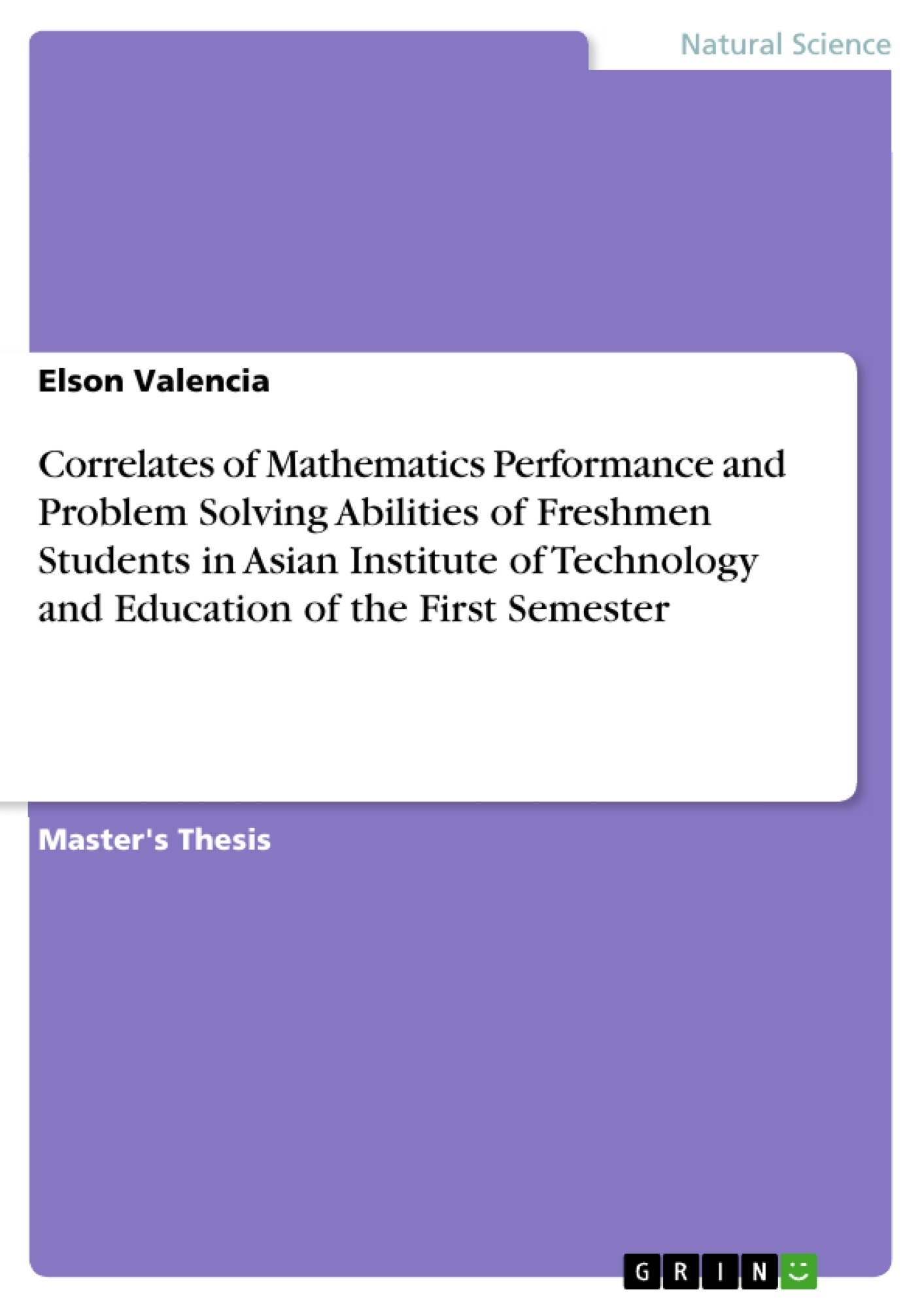 Title: Correlates of Mathematics Performance and Problem Solving Abilities of Freshmen Students in Asian Institute of Technology and Education of the First Semester