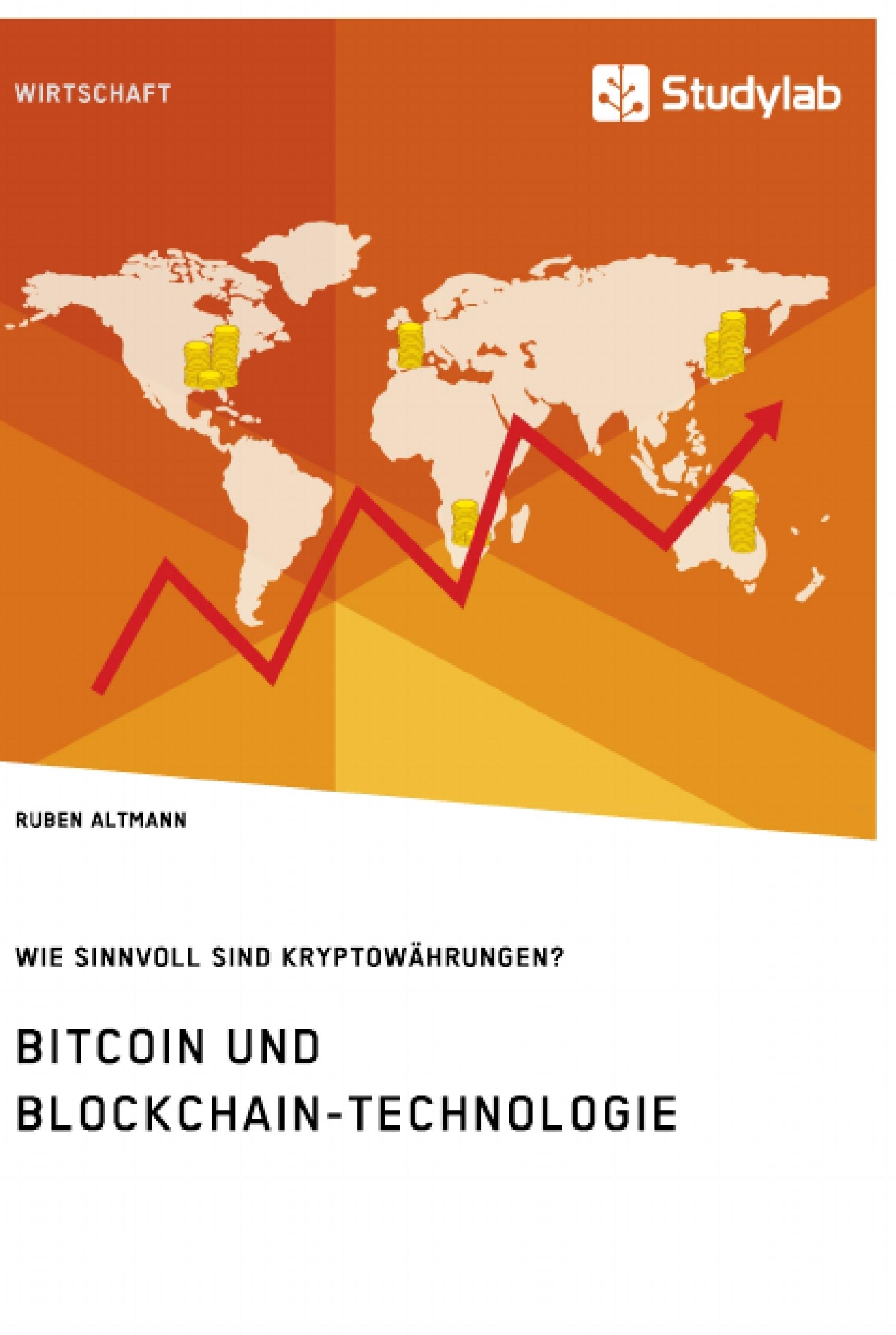 Titel: Bitcoin und Blockchain-Technologie. Wie sinnvoll sind Kryptowährungen?
