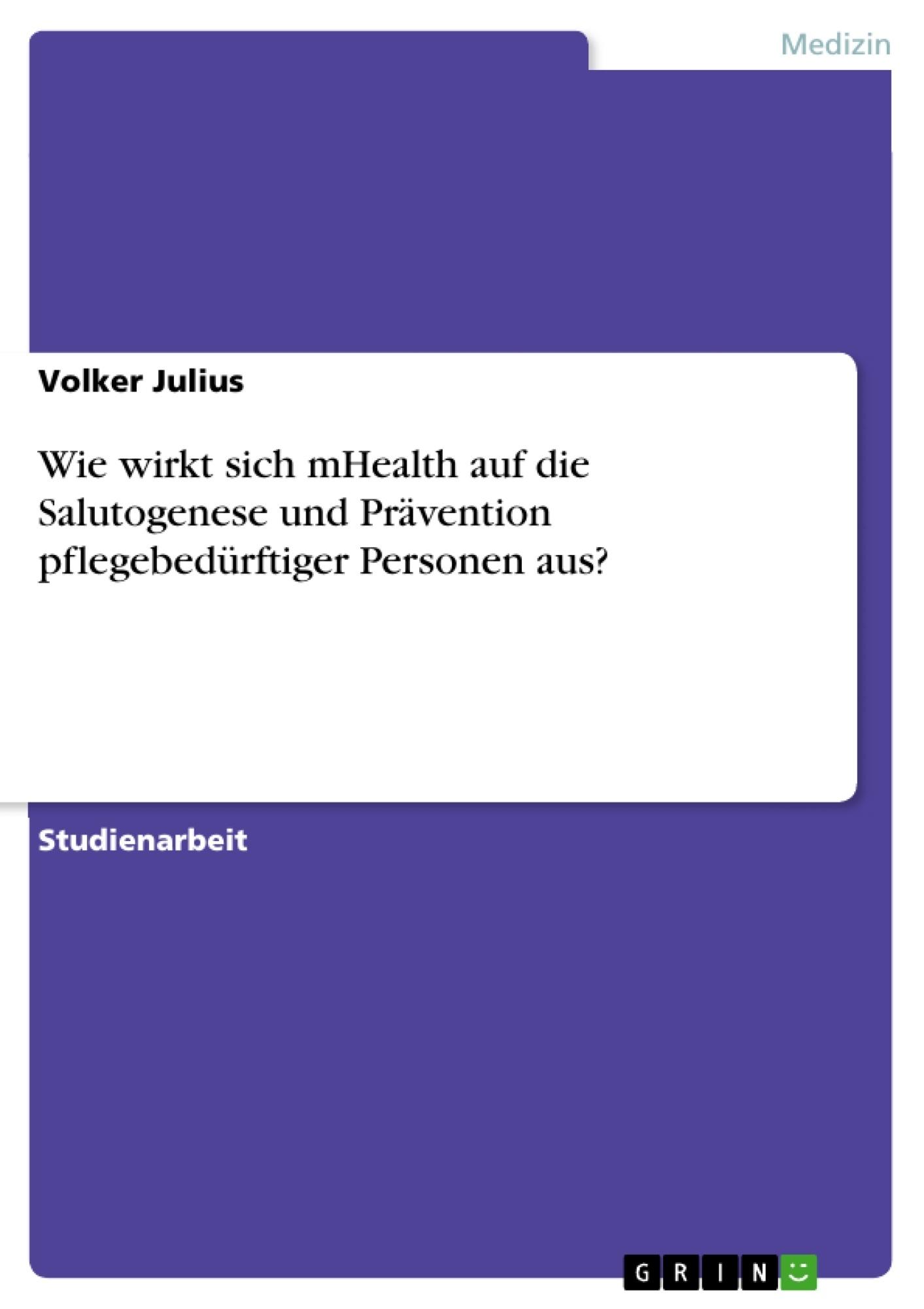 Titel: Wie wirkt sich mHealth auf die Salutogenese und Prävention pflegebedürftiger Personen aus?