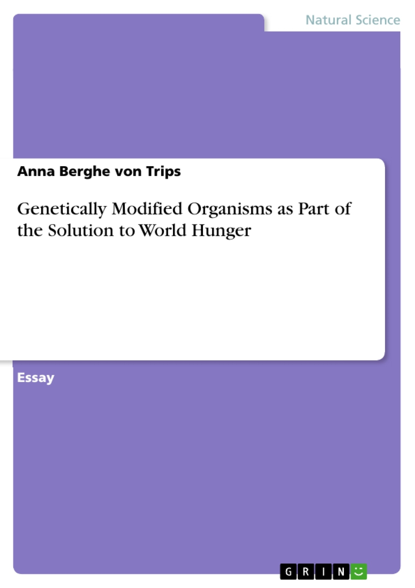 Title: Genetically Modified Organisms as Part of the Solution to World Hunger