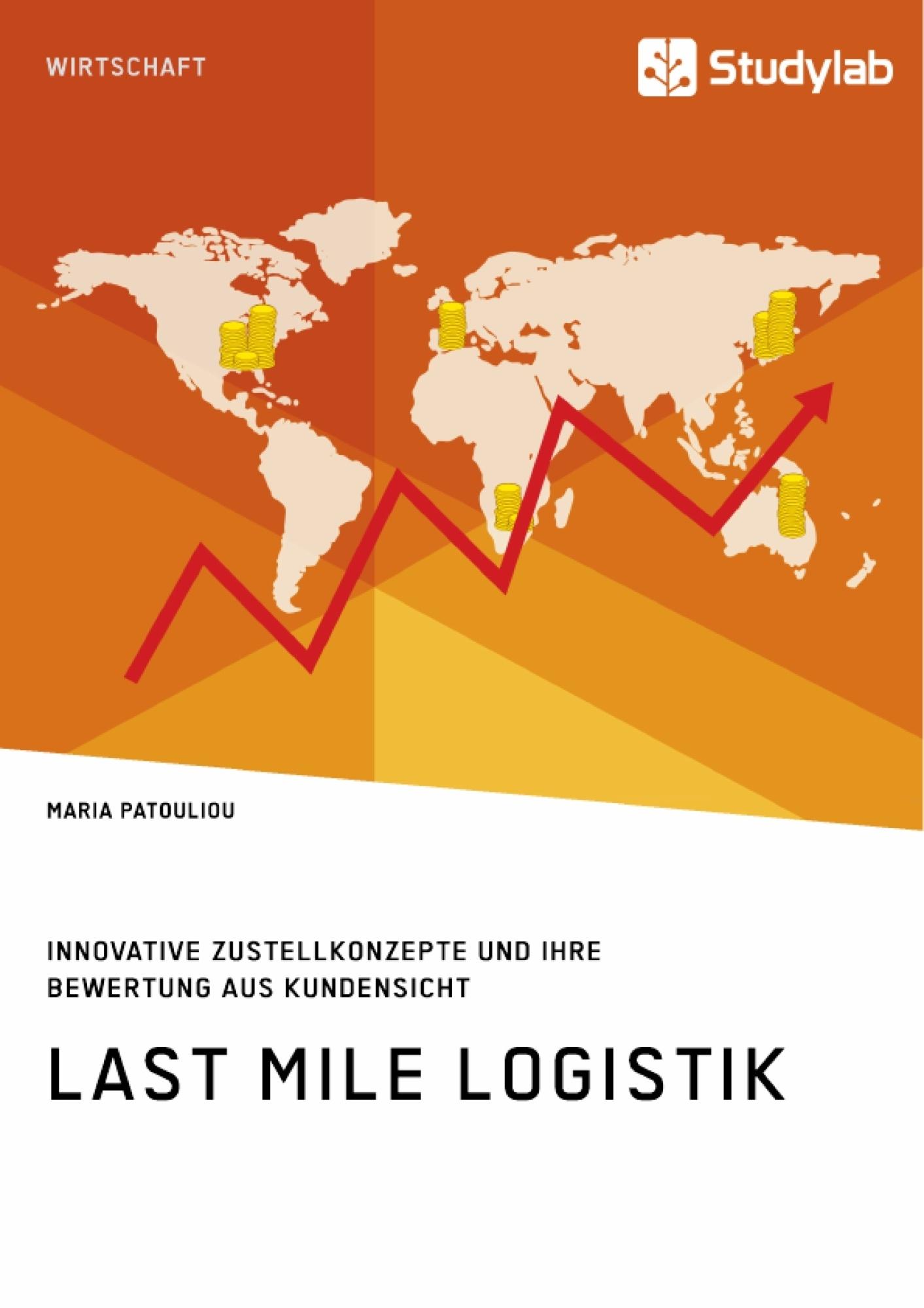 Titel: Last Mile Logistik. Innovative Zustellkonzepte und ihre Bewertung aus Kundensicht