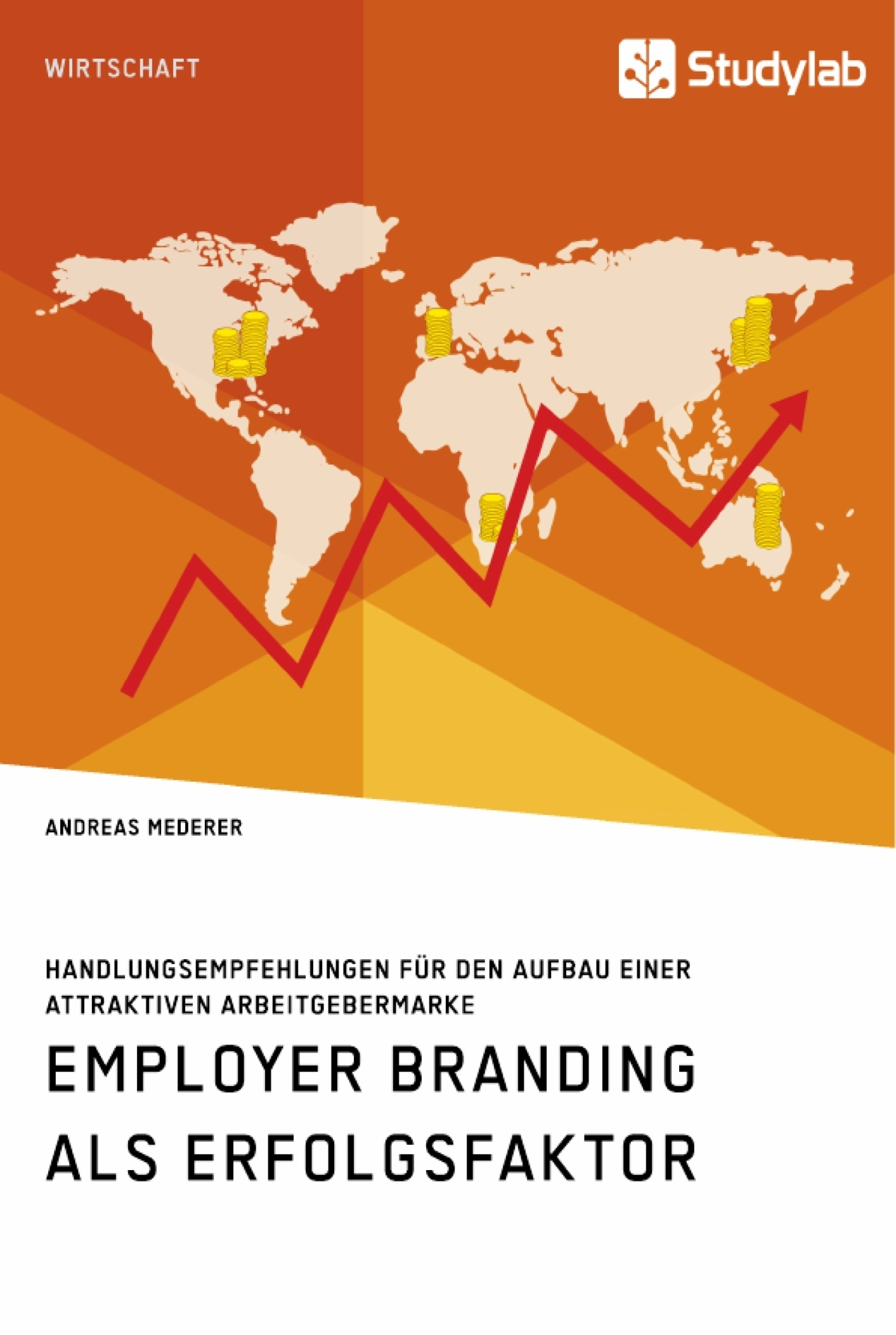 Titel: Employer Branding als Erfolgsfaktor. Handlungsempfehlungen für den Aufbau einer attraktiven Arbeitgebermarke
