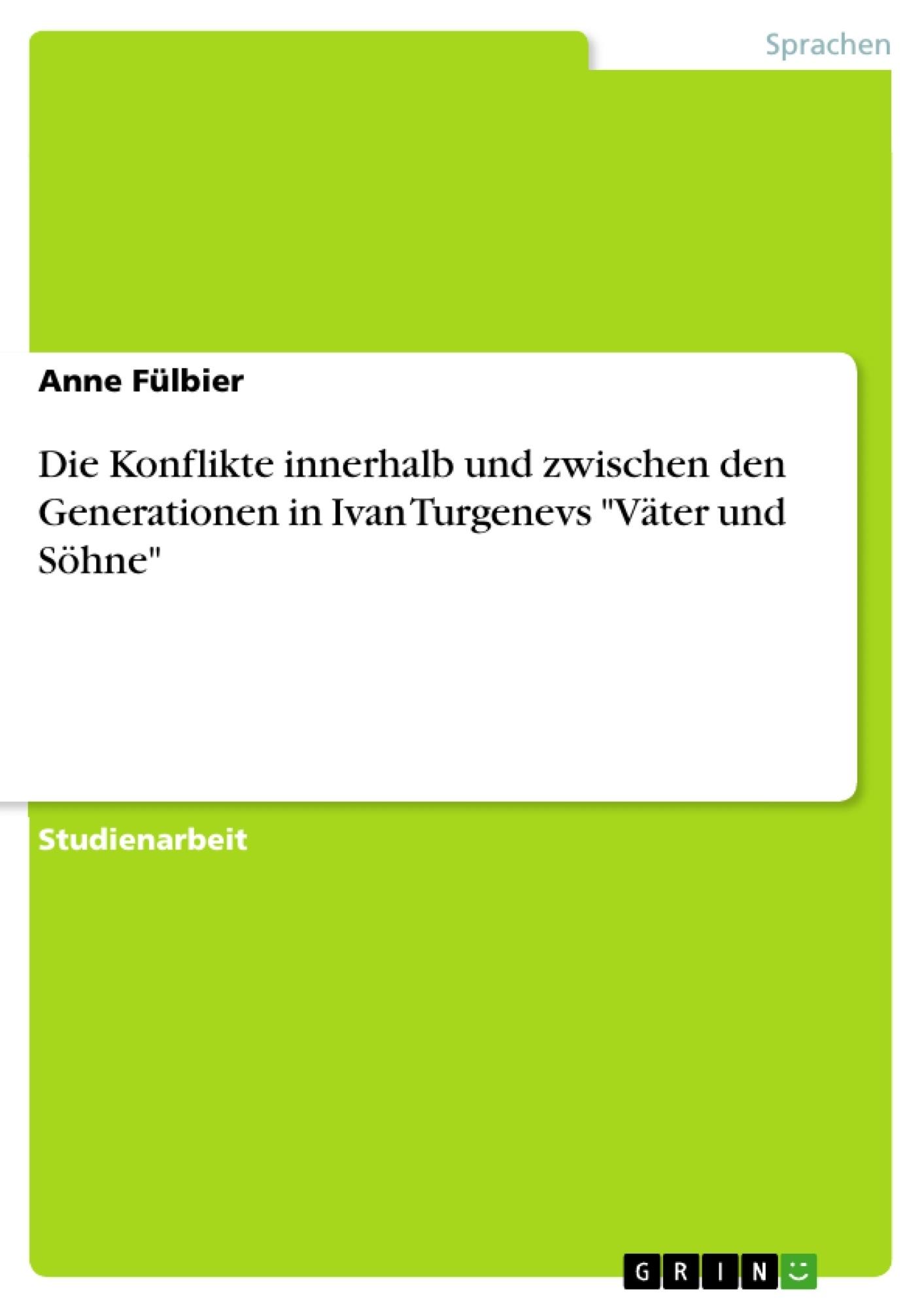 """Titel: Die Konflikte innerhalb und zwischen den Generationen in Ivan Turgenevs """"Väter und Söhne"""""""