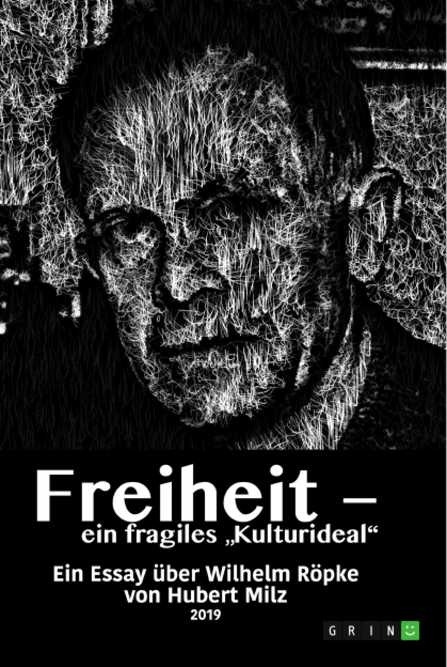 """Titel: Freiheit - ein fragiles """"Kulturideal"""". Ein Essay über Wilhelm Röpke"""