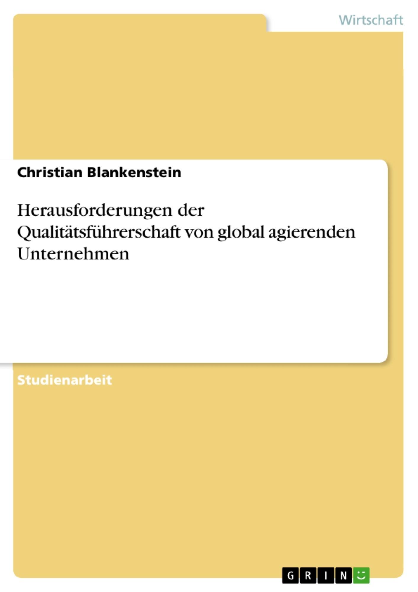 Titel: Herausforderungen der Qualitätsführerschaft von global agierenden Unternehmen
