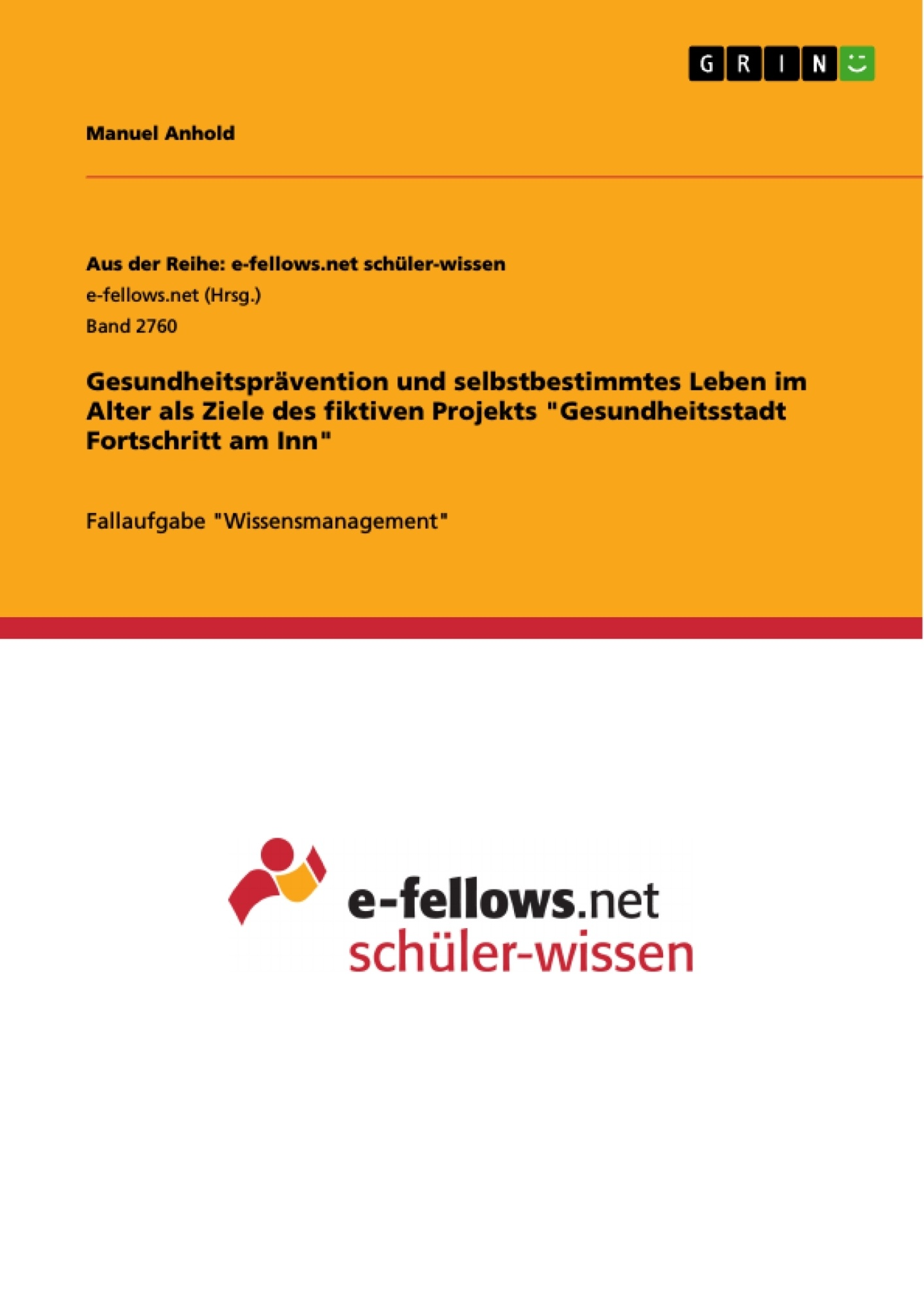"""Titel: Gesundheitsprävention und selbstbestimmtes Leben im Alter als Ziele des fiktiven Projekts """"Gesundheitsstadt Fortschritt am Inn"""""""